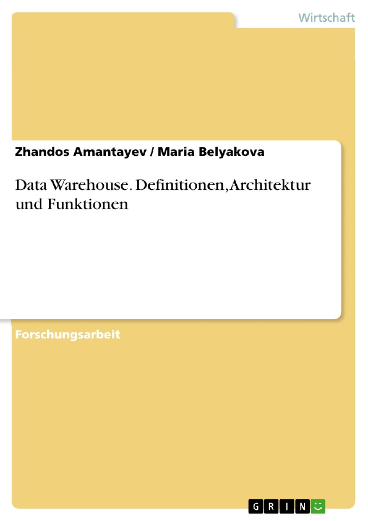 Titel: Data Warehouse. Definitionen, Architektur und Funktionen