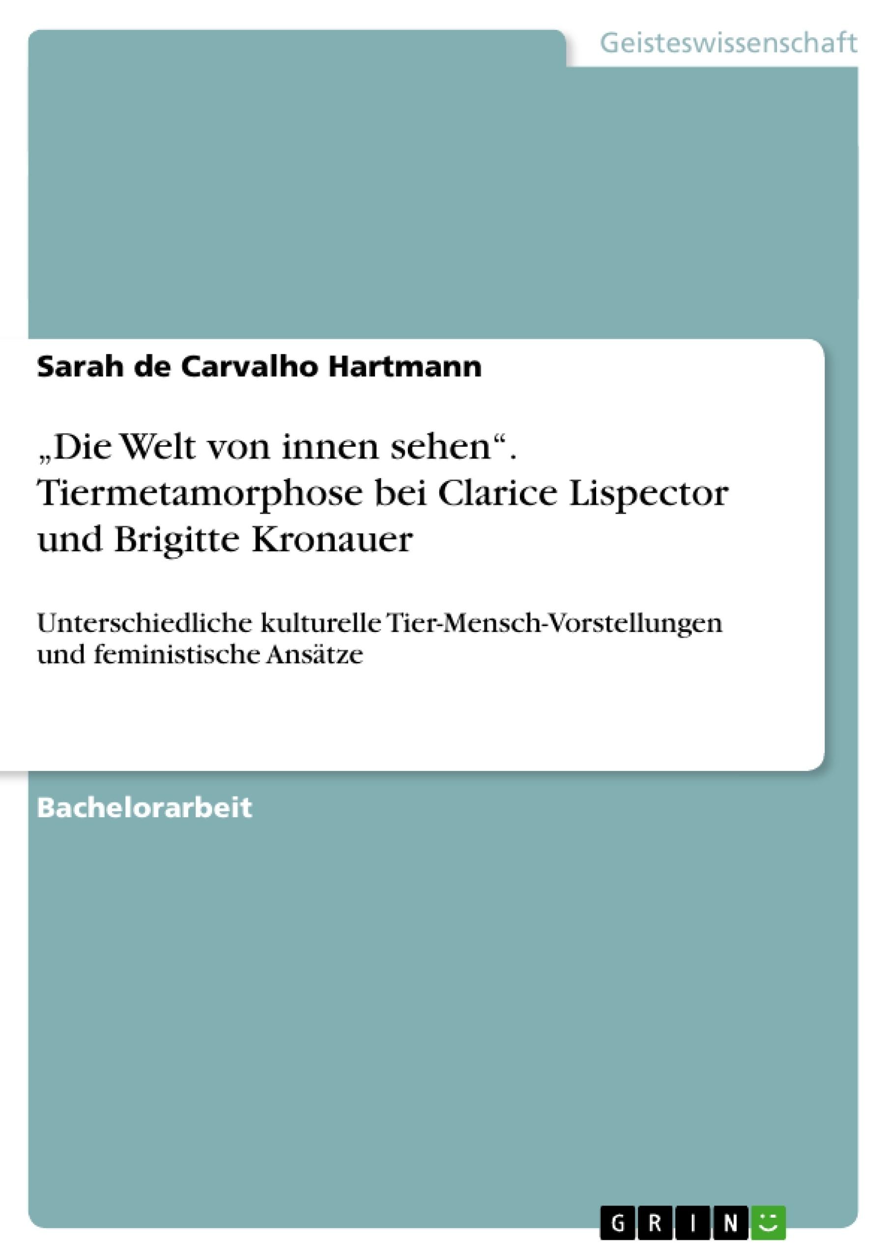 """Titel: """"Die Welt von innen sehen"""". Tiermetamorphose bei Clarice Lispector und Brigitte Kronauer"""