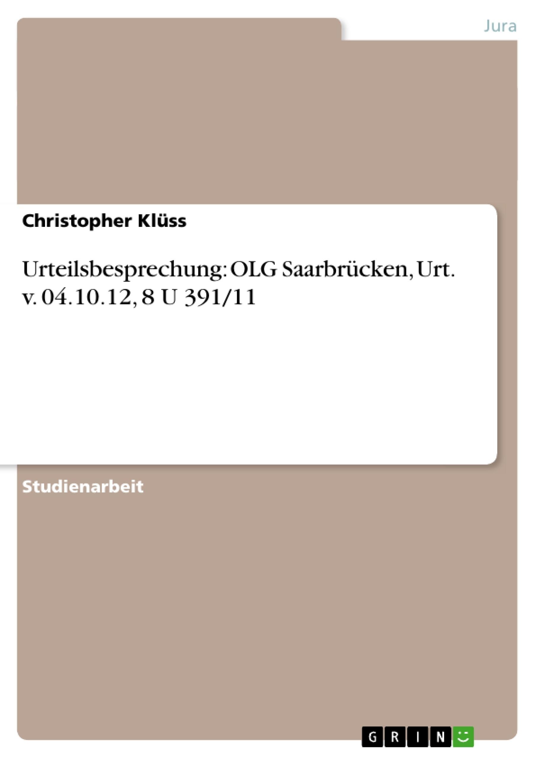 Titel: Urteilsbesprechung: OLG Saarbrücken, Urt. v. 04.10.12, 8 U 391/11
