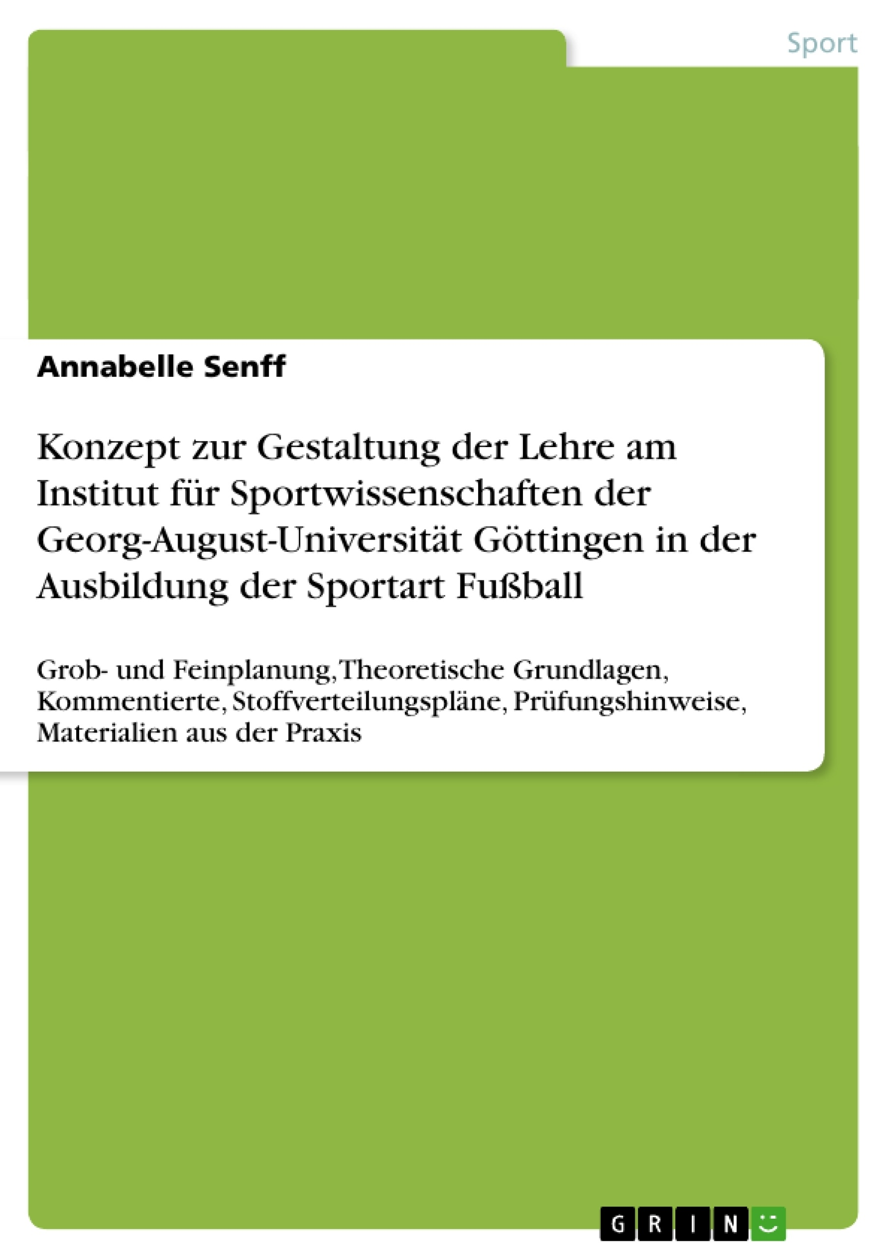 Titel: Konzept zur Gestaltung der Lehre am Institut für Sportwissenschaften der Georg-August-Universität Göttingen in der Ausbildung der Sportart Fußball