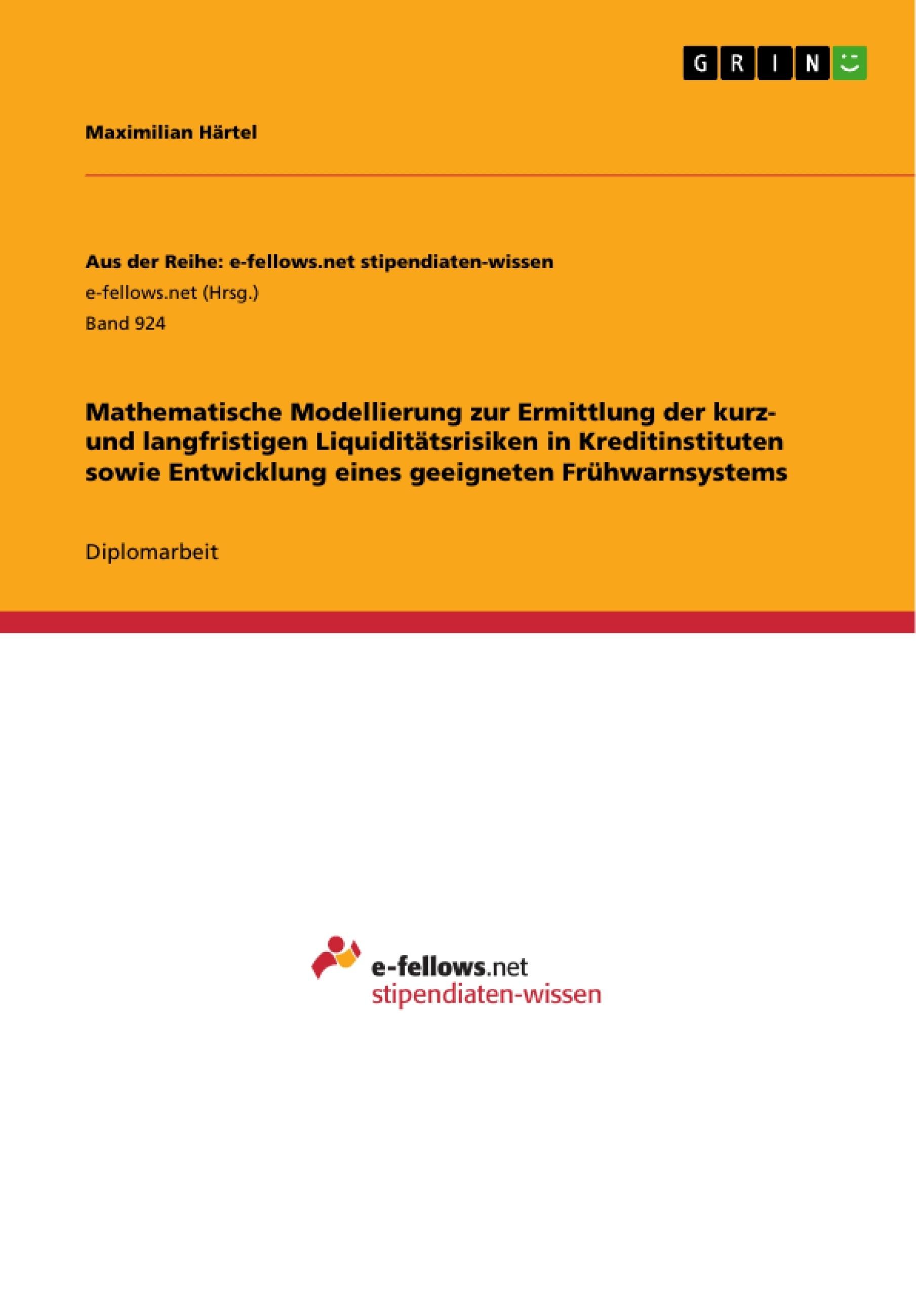 Titel: Mathematische Modellierung zur Ermittlung der kurz- und langfristigen Liquiditätsrisiken in Kreditinstituten sowie Entwicklung eines geeigneten Frühwarnsystems