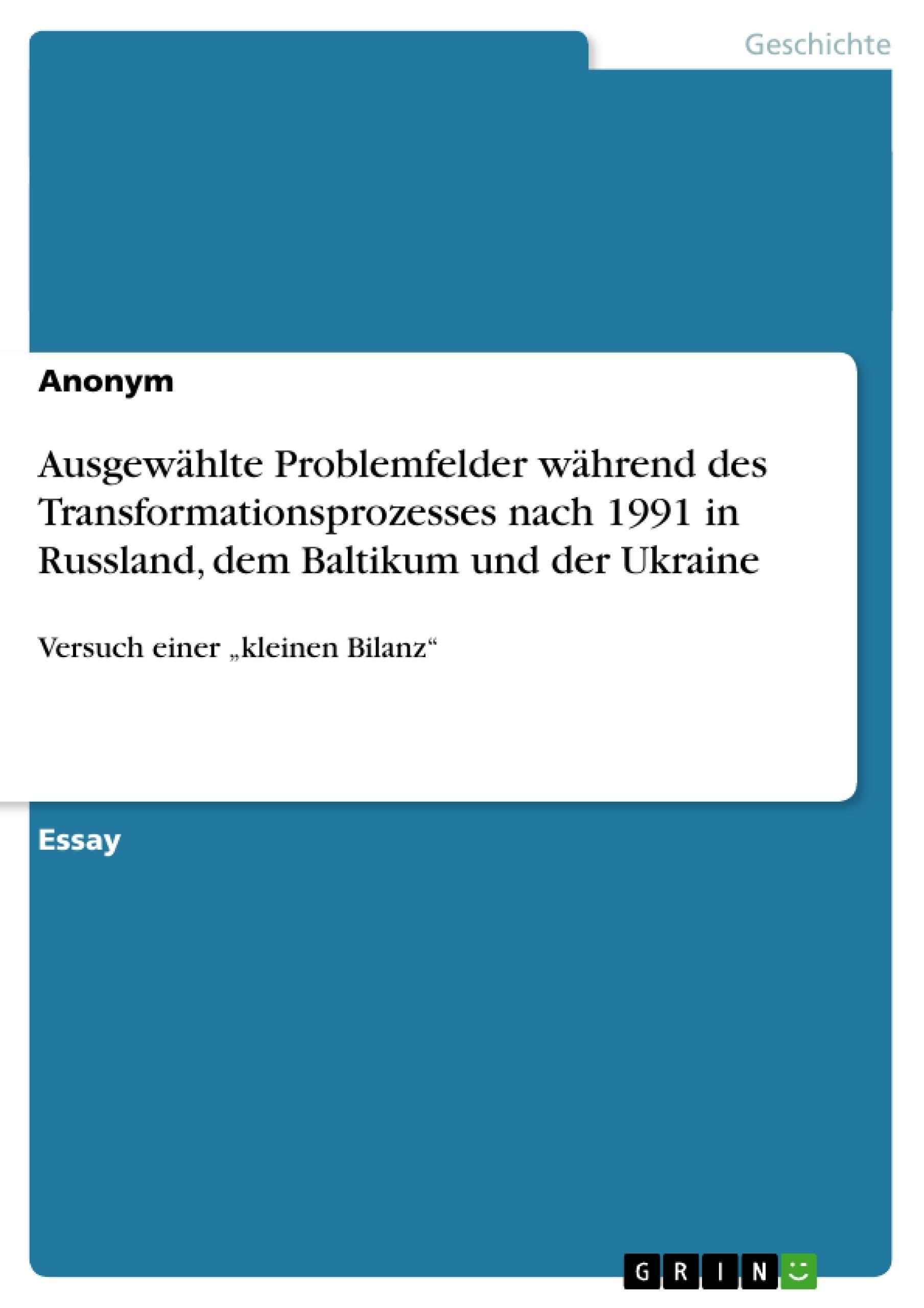 Titel: Ausgewählte Problemfelder während des Transformationsprozesses nach 1991 in Russland, dem Baltikum und der Ukraine
