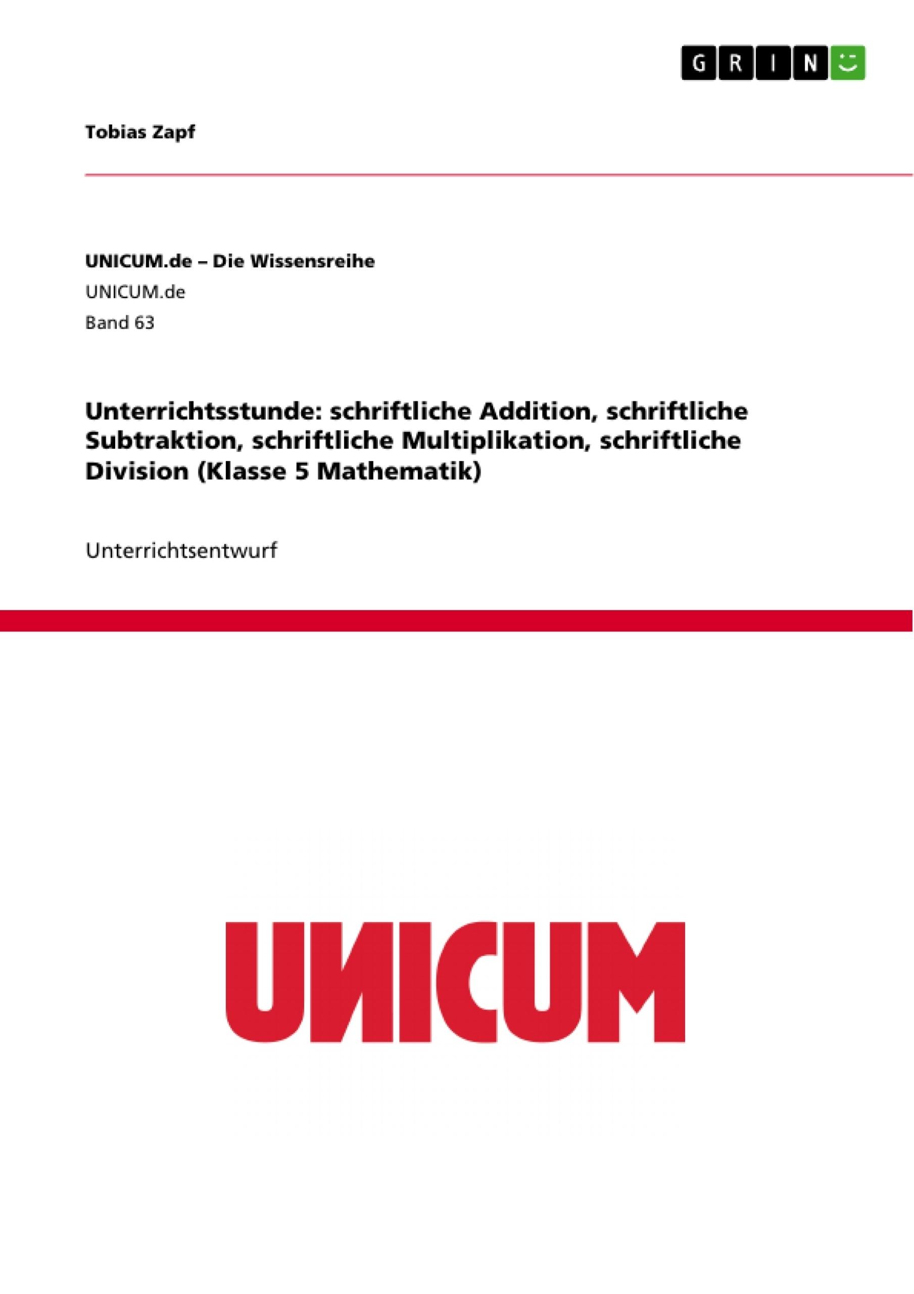 Titel: Unterrichtsstunde: schriftliche Addition, schriftliche Subtraktion, schriftliche Multiplikation, schriftliche Division (Klasse 5 Mathematik)