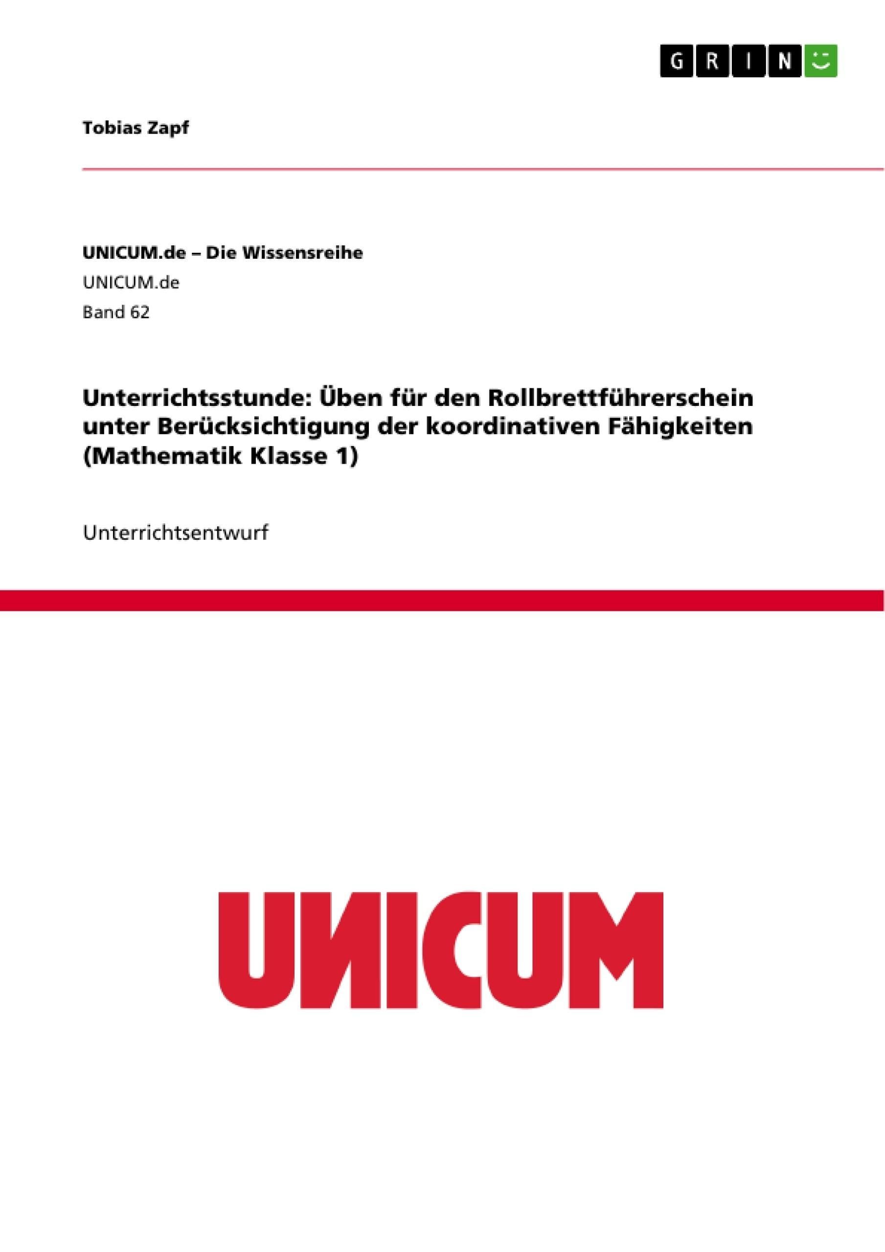Titel: Unterrichtsstunde: Üben für den Rollbrettführerschein unter Berücksichtigung der koordinativen Fähigkeiten (Mathematik Klasse 1)