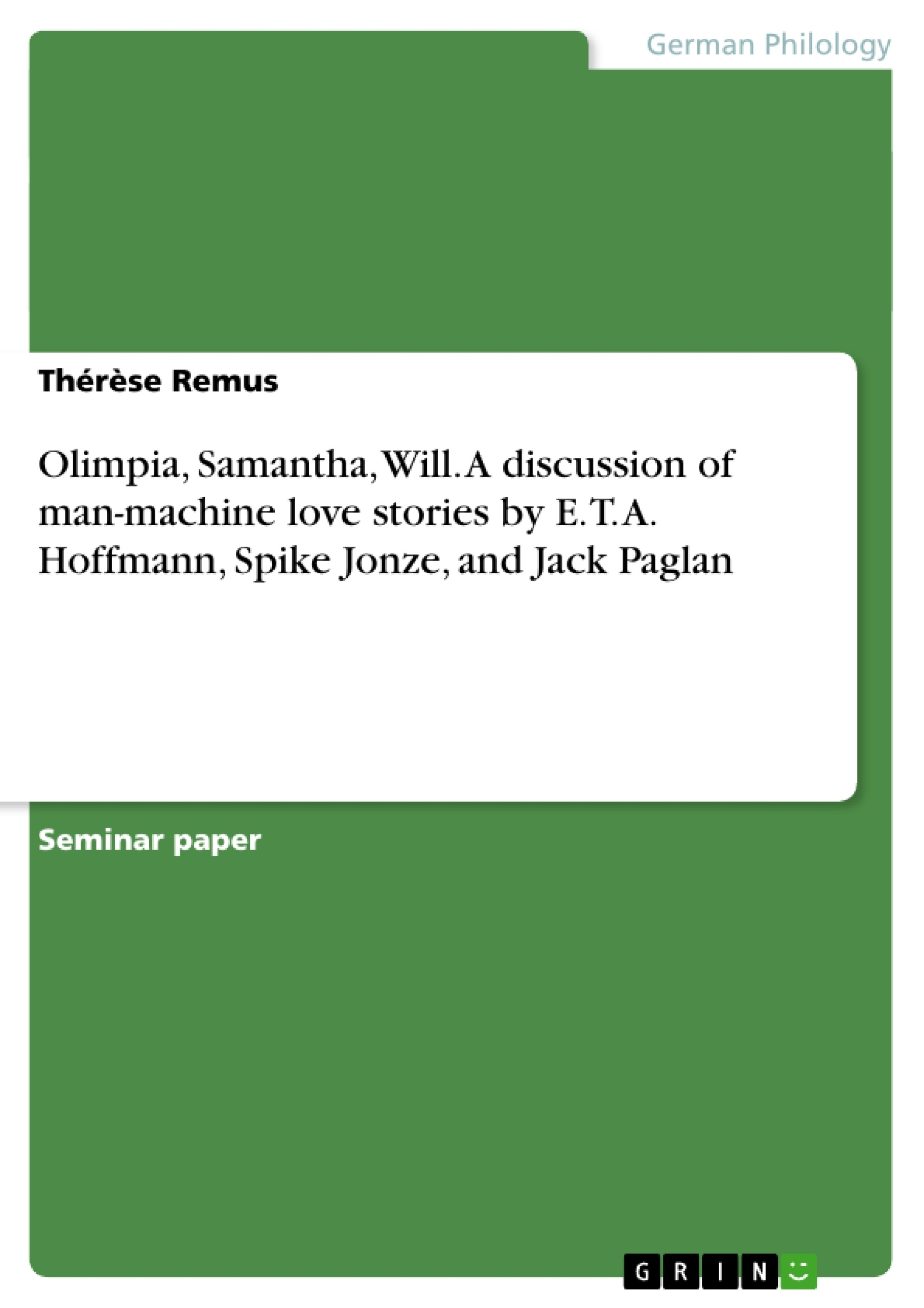 Title: Olimpia, Samantha, Will. A discussion of man-machine love stories by E. T. A. Hoffmann, Spike Jonze, and Jack Paglan