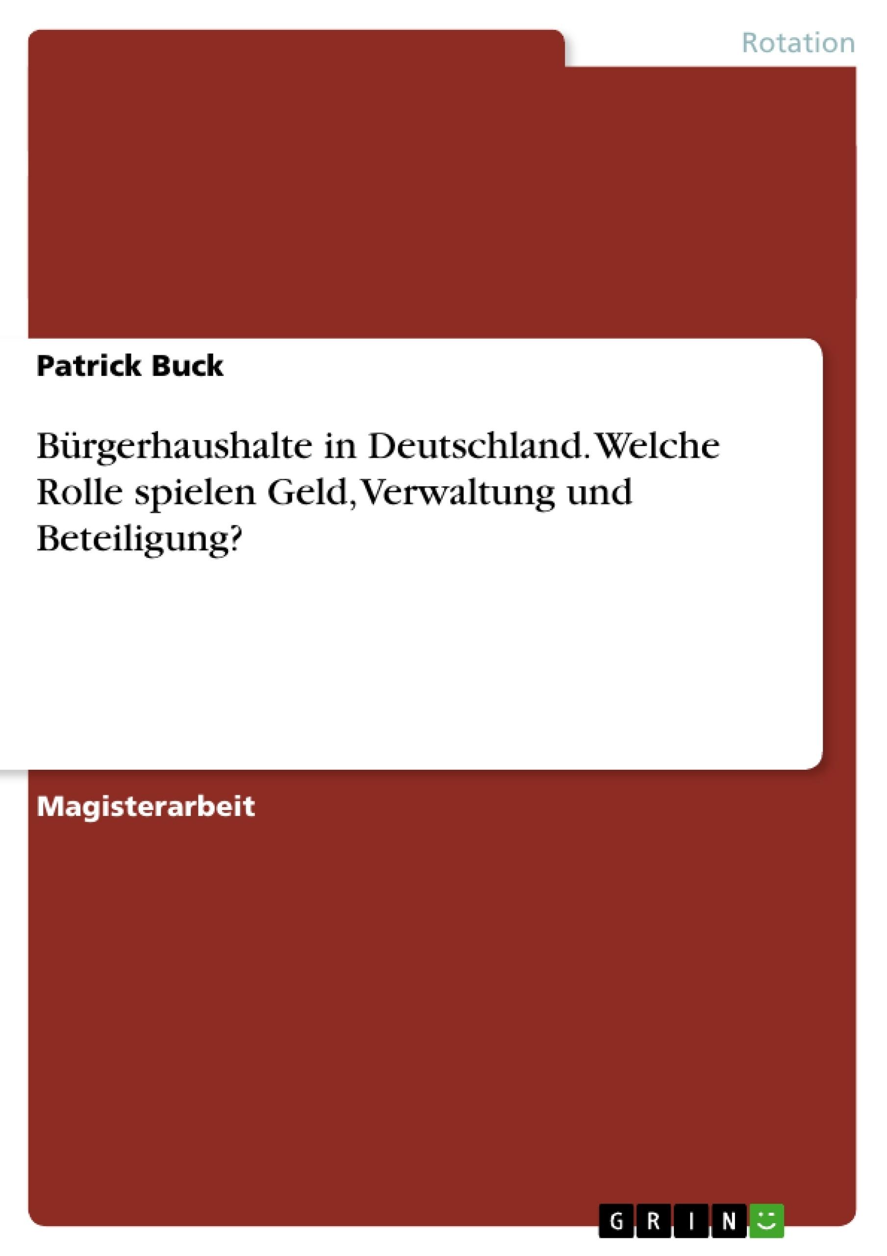 Titel: Bürgerhaushalte in Deutschland. Welche Rolle spielen Geld, Verwaltung und Beteiligung?