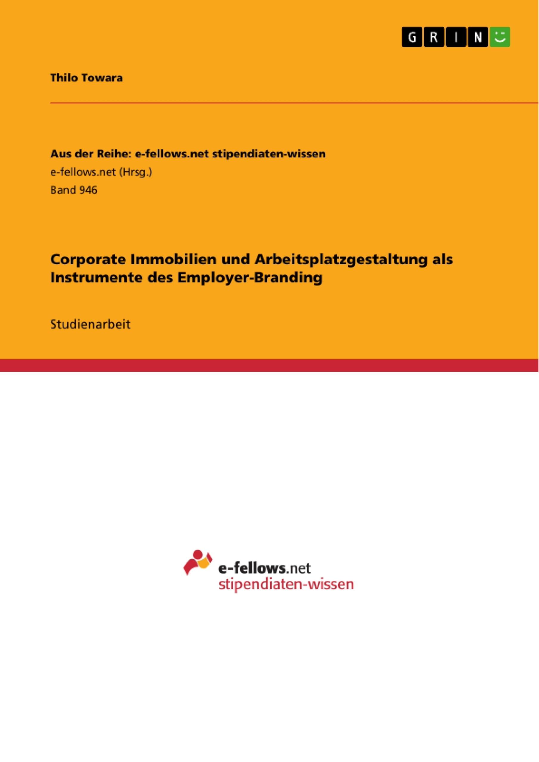 Titel: Corporate Immobilien und Arbeitsplatzgestaltung als Instrumente des Employer-Branding