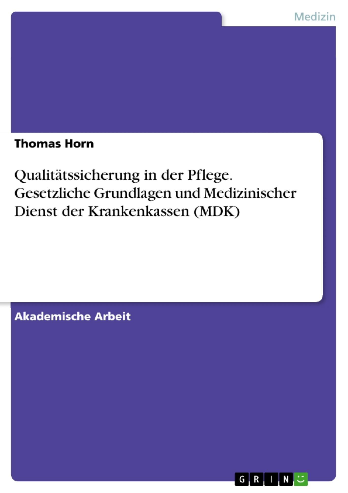 Titel: Qualitätssicherung in der Pflege. Gesetzliche Grundlagen und Medizinischer Dienst der Krankenkassen (MDK)