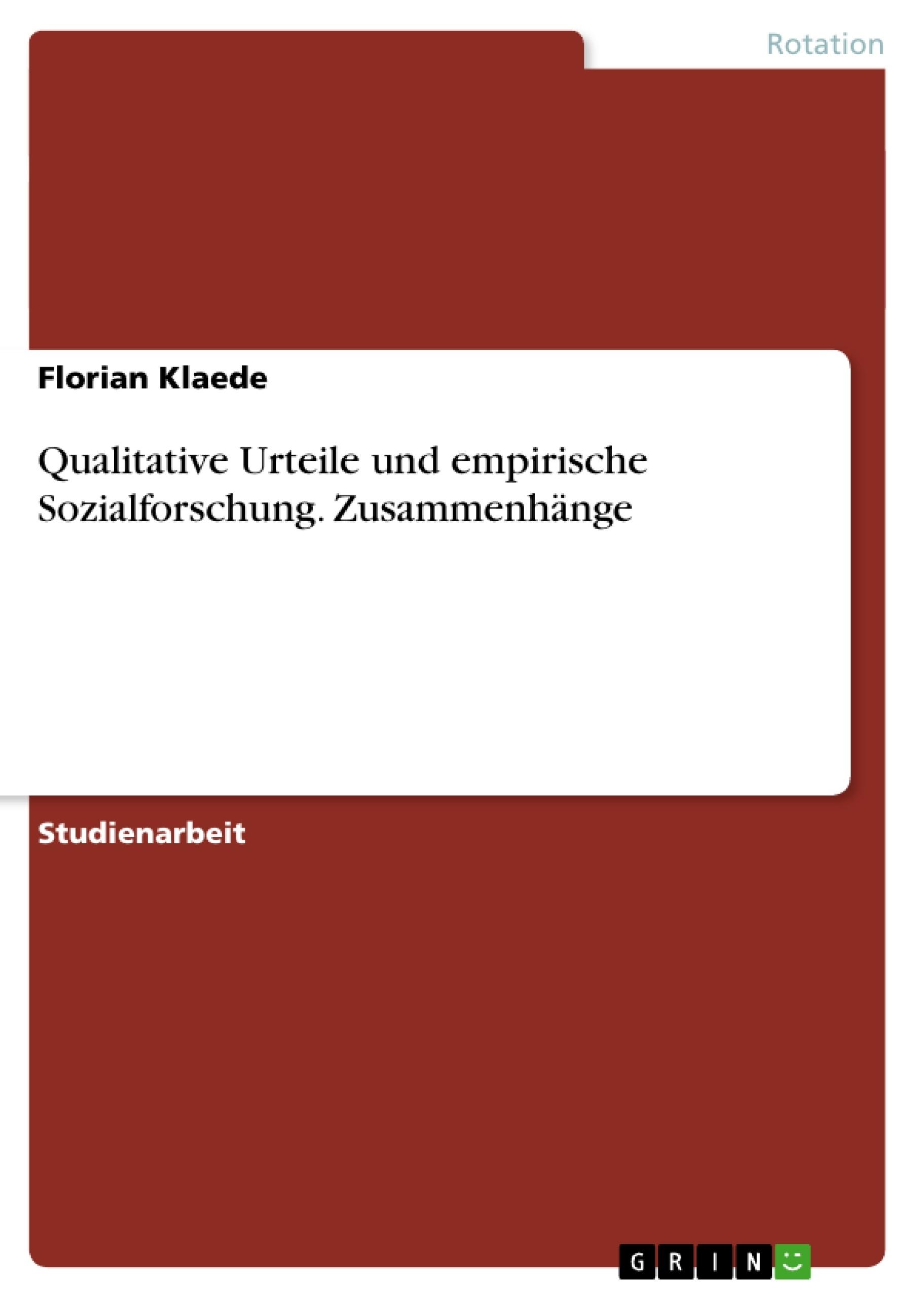 Titel: Qualitative Urteile und empirische Sozialforschung. Zusammenhänge