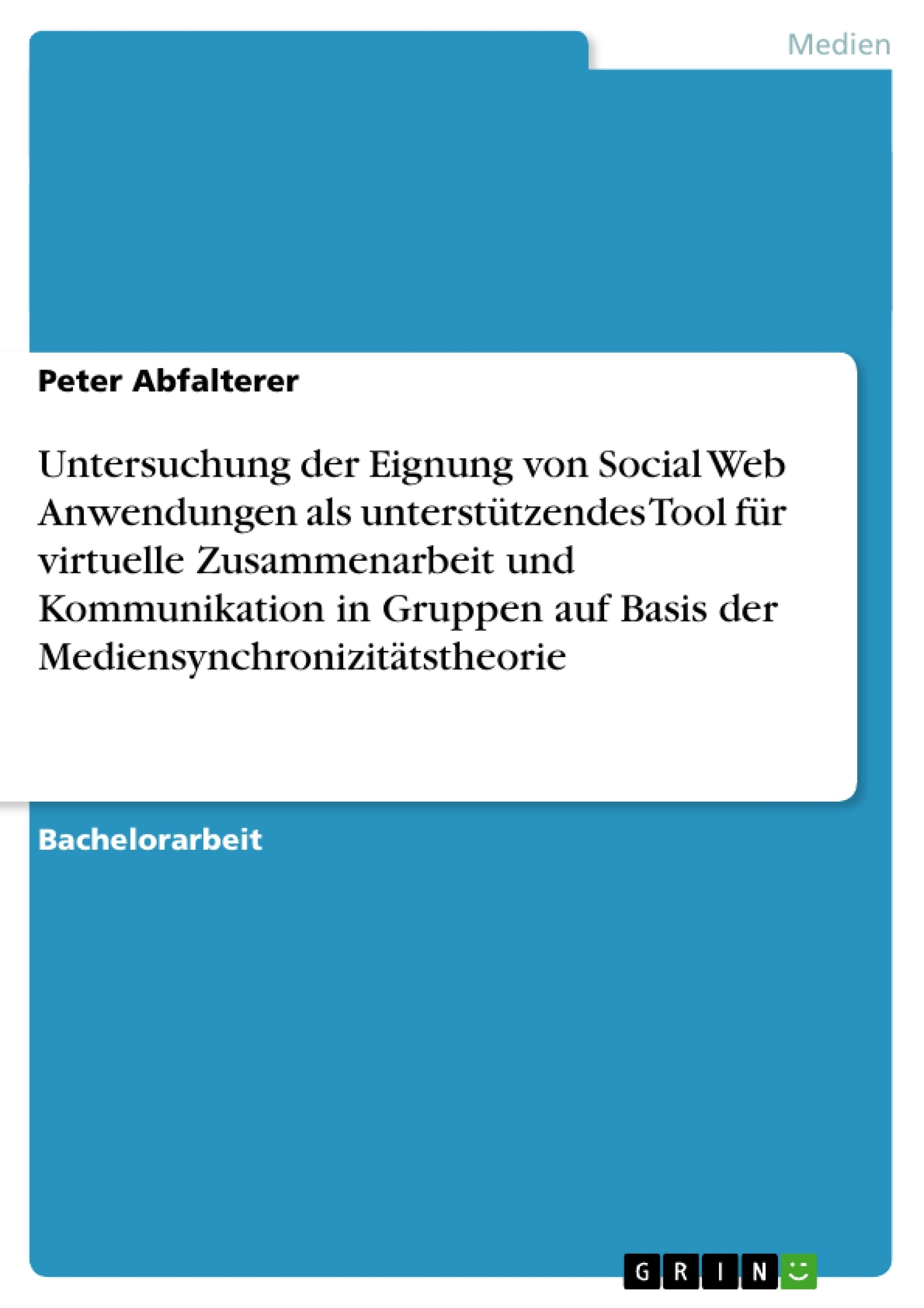 Titel: Untersuchung der Eignung von Social Web Anwendungen als unterstützendes Tool für virtuelle Zusammenarbeit und Kommunikation in Gruppen auf Basis der Mediensynchronizitätstheorie