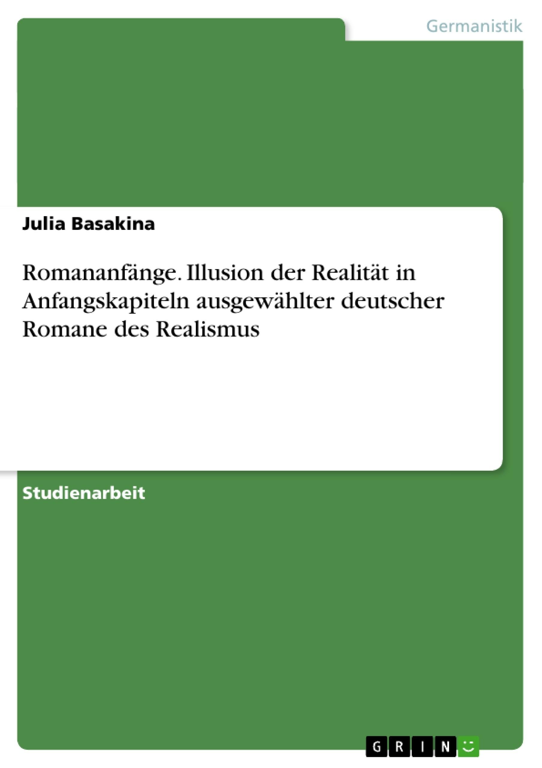 Titel: Romananfänge. Illusion der Realität in Anfangskapiteln ausgewählter deutscher Romane des Realismus