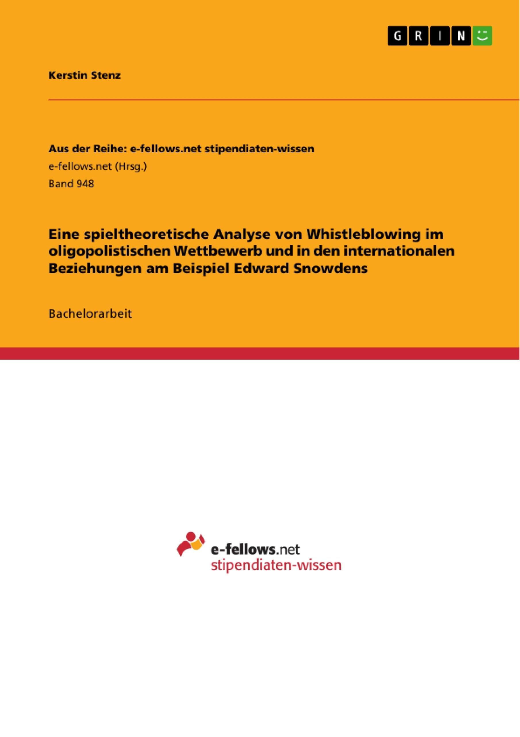 Titel: Eine spieltheoretische Analyse von Whistleblowing im oligopolistischen Wettbewerb und in den internationalen Beziehungen am Beispiel Edward Snowdens