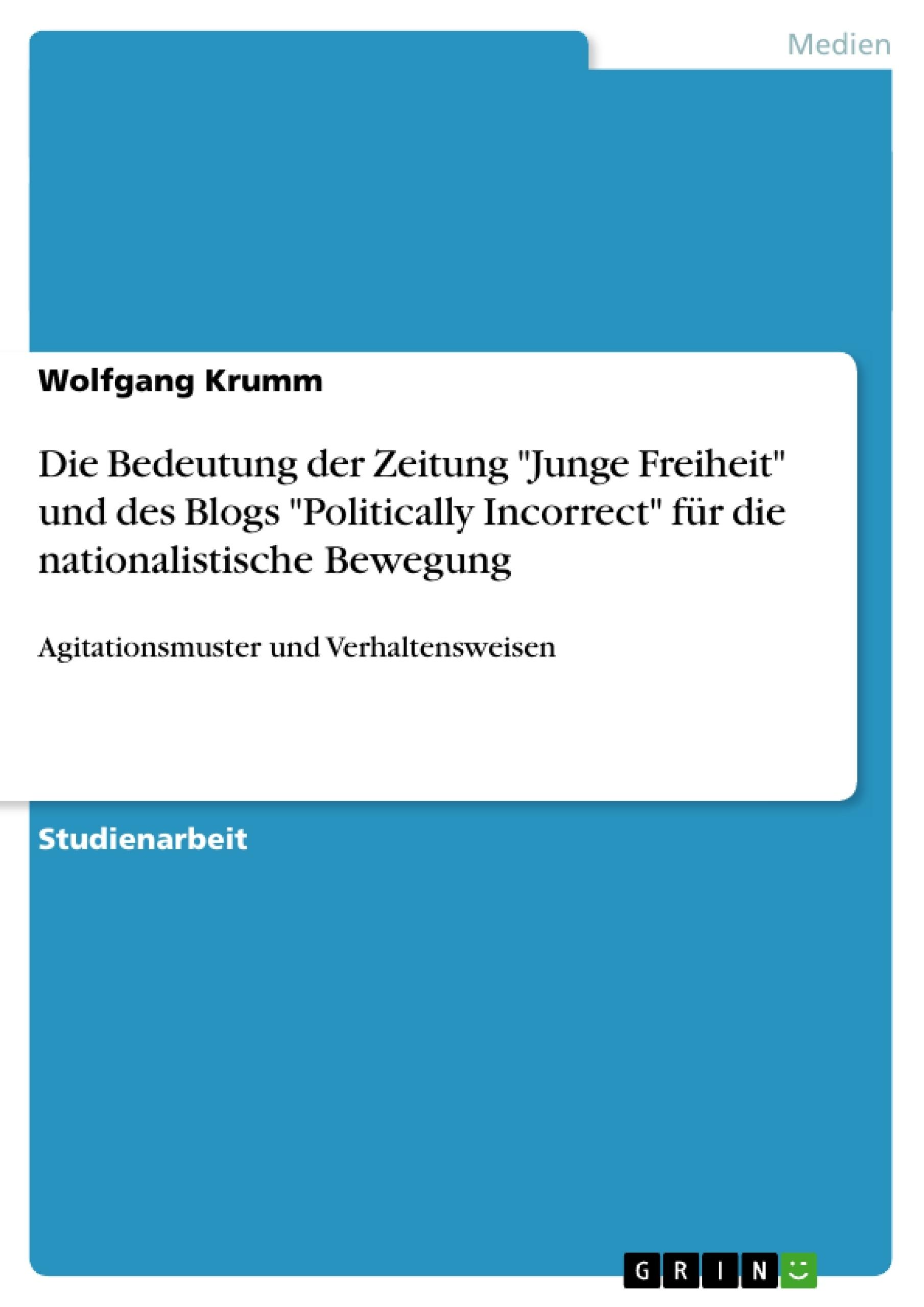 """Titel: Die Bedeutung der Zeitung """"Junge Freiheit"""" und des Blogs """"Politically Incorrect"""" für die nationalistische Bewegung"""
