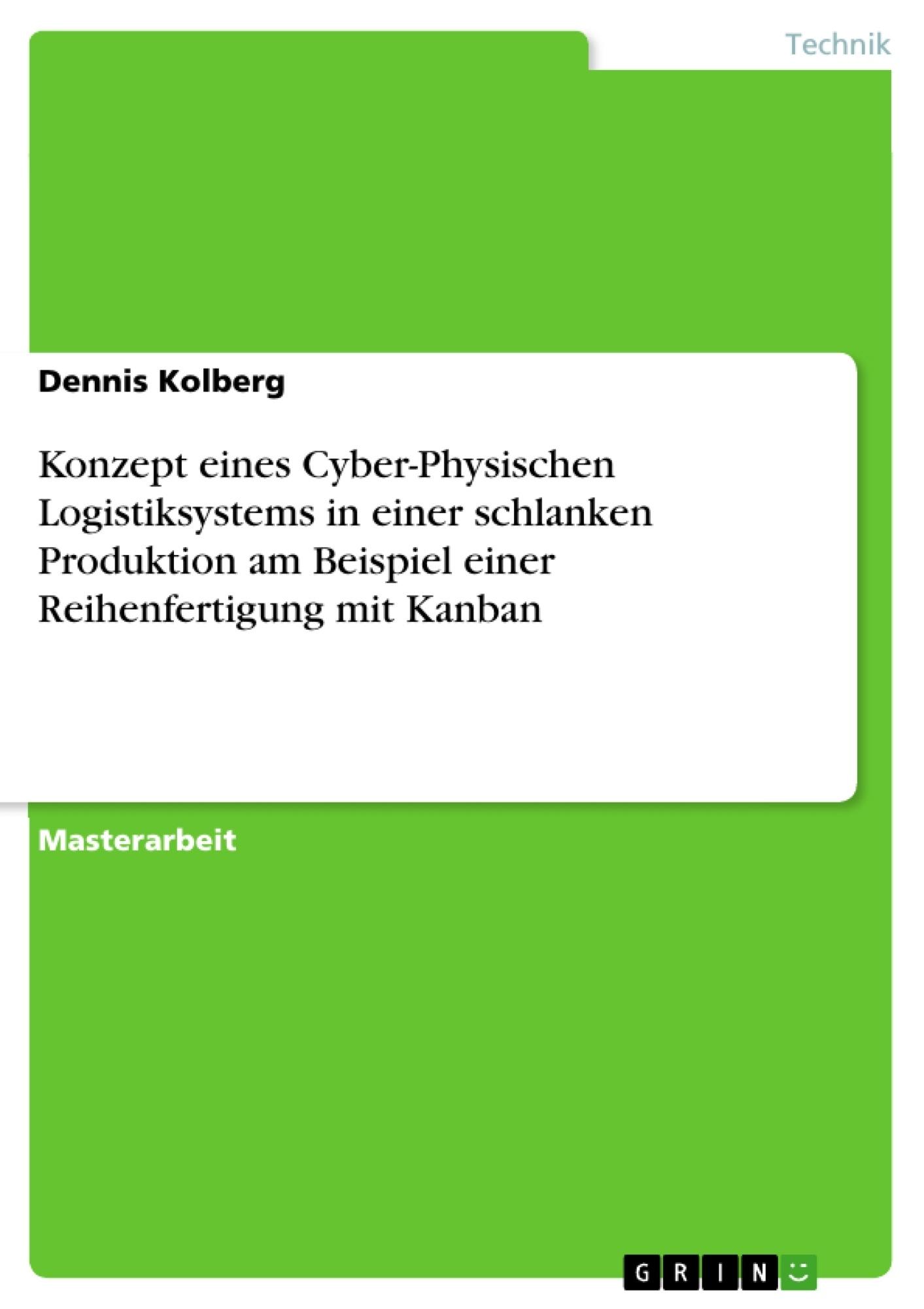Titel: Konzept eines Cyber-Physischen Logistiksystems in einer schlanken Produktion am Beispiel einer Reihenfertigung mit Kanban