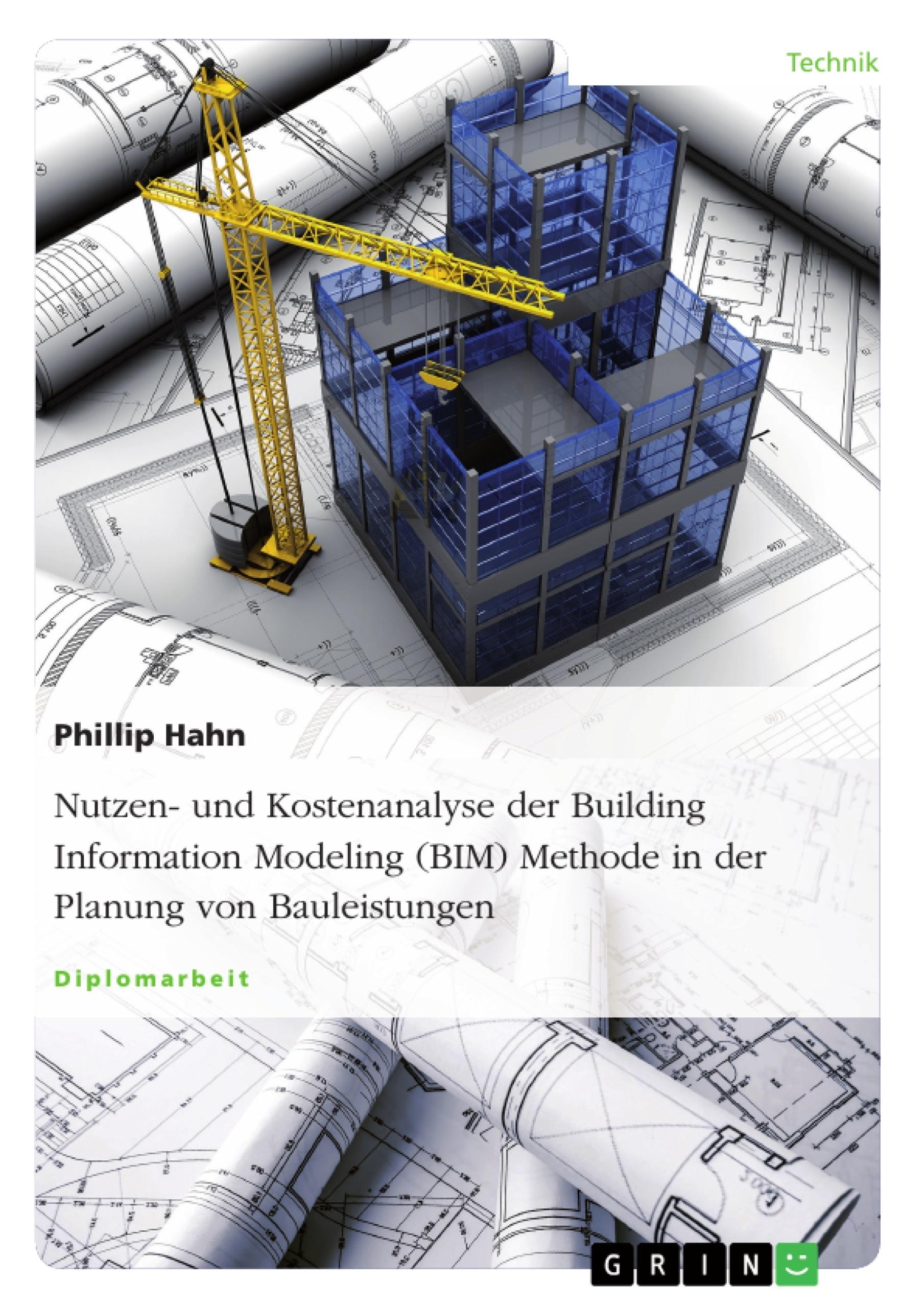 Titel: Nutzen- und Kostenanalyse der Building Information Modeling (BIM) Methode in der Planung von Bauleistungen