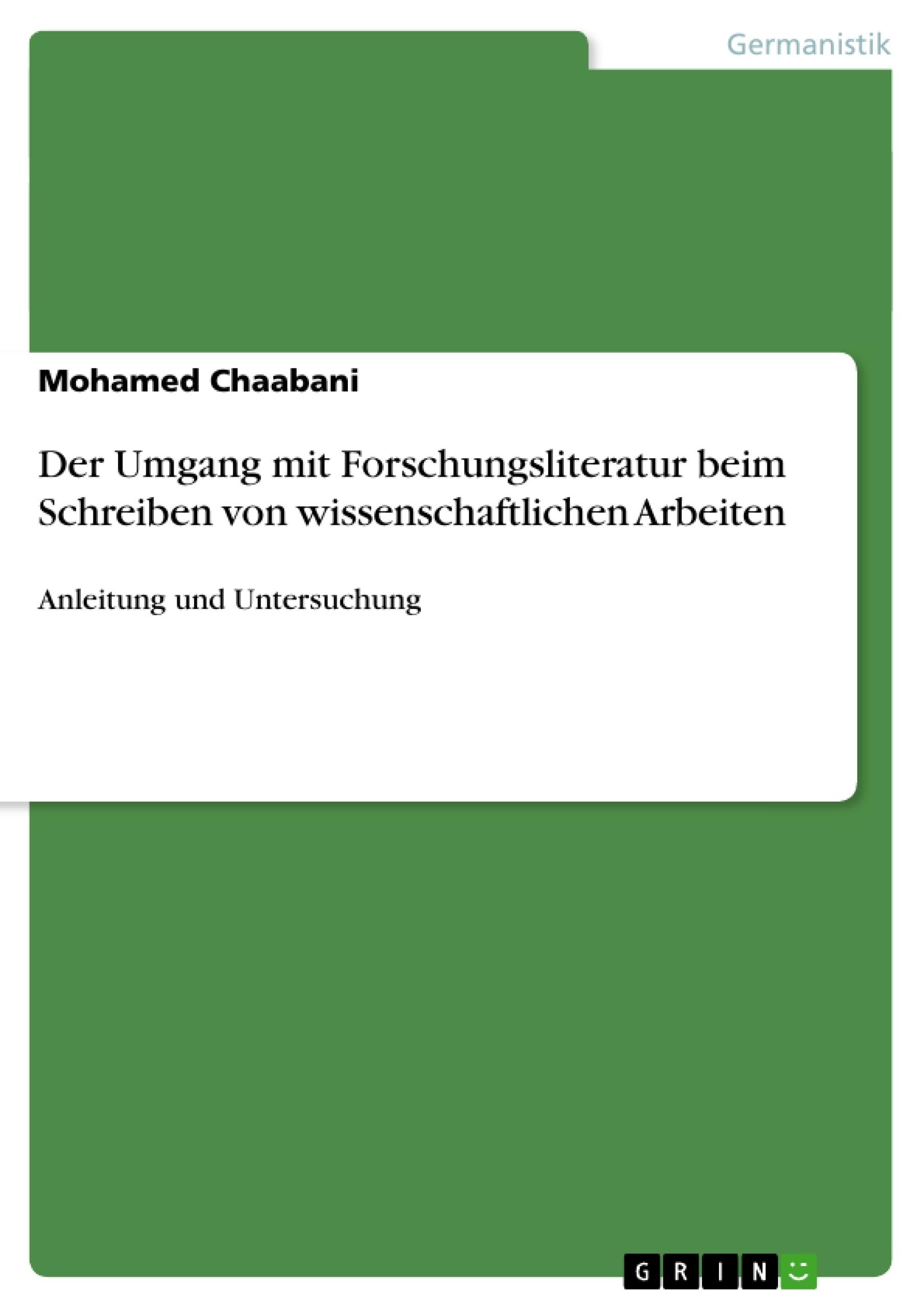Titel: Der Umgang mit Forschungsliteratur beim Schreiben von wissenschaftlichen Arbeiten