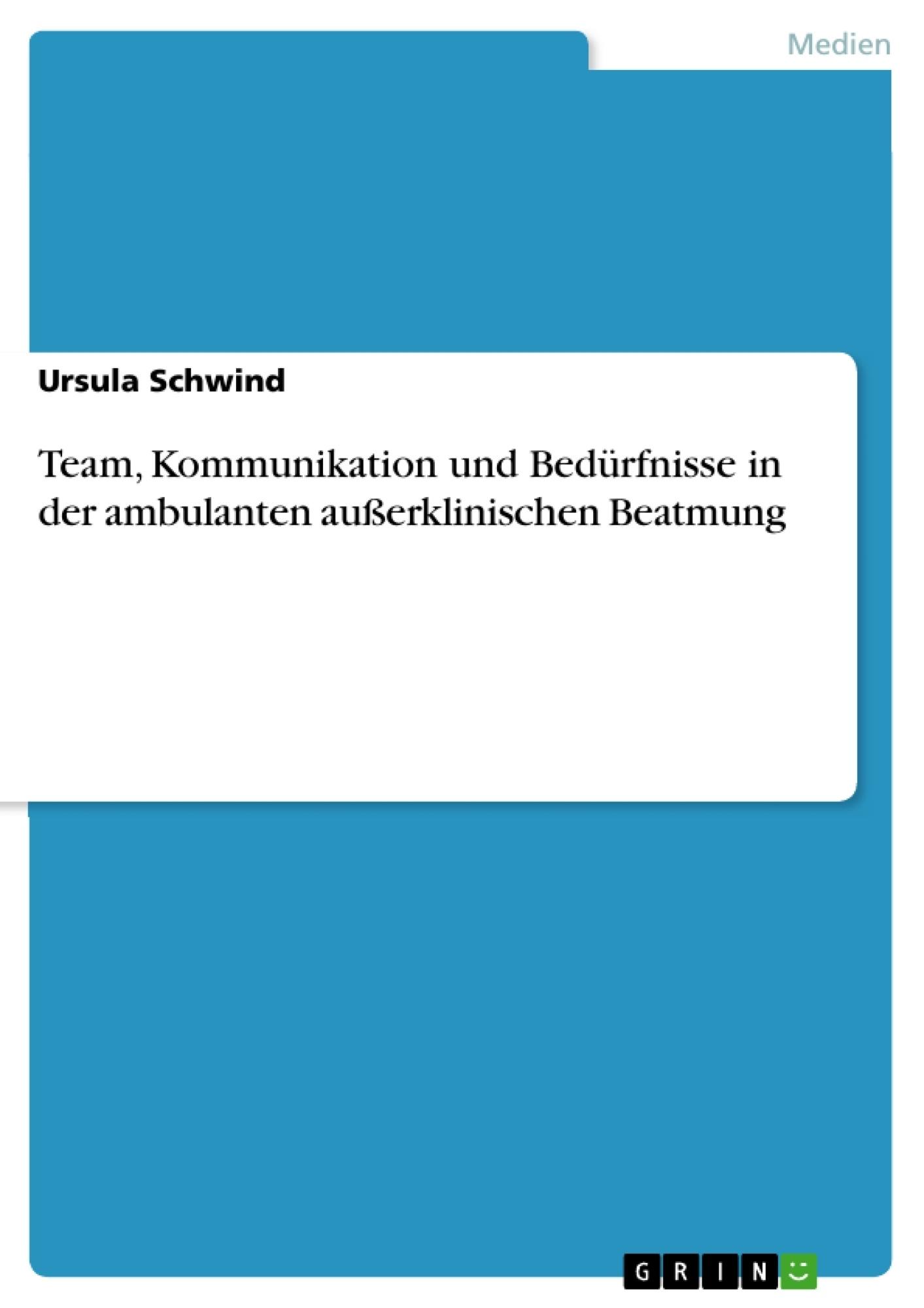 Titel: Team, Kommunikation und Bedürfnisse in der ambulanten außerklinischen Beatmung