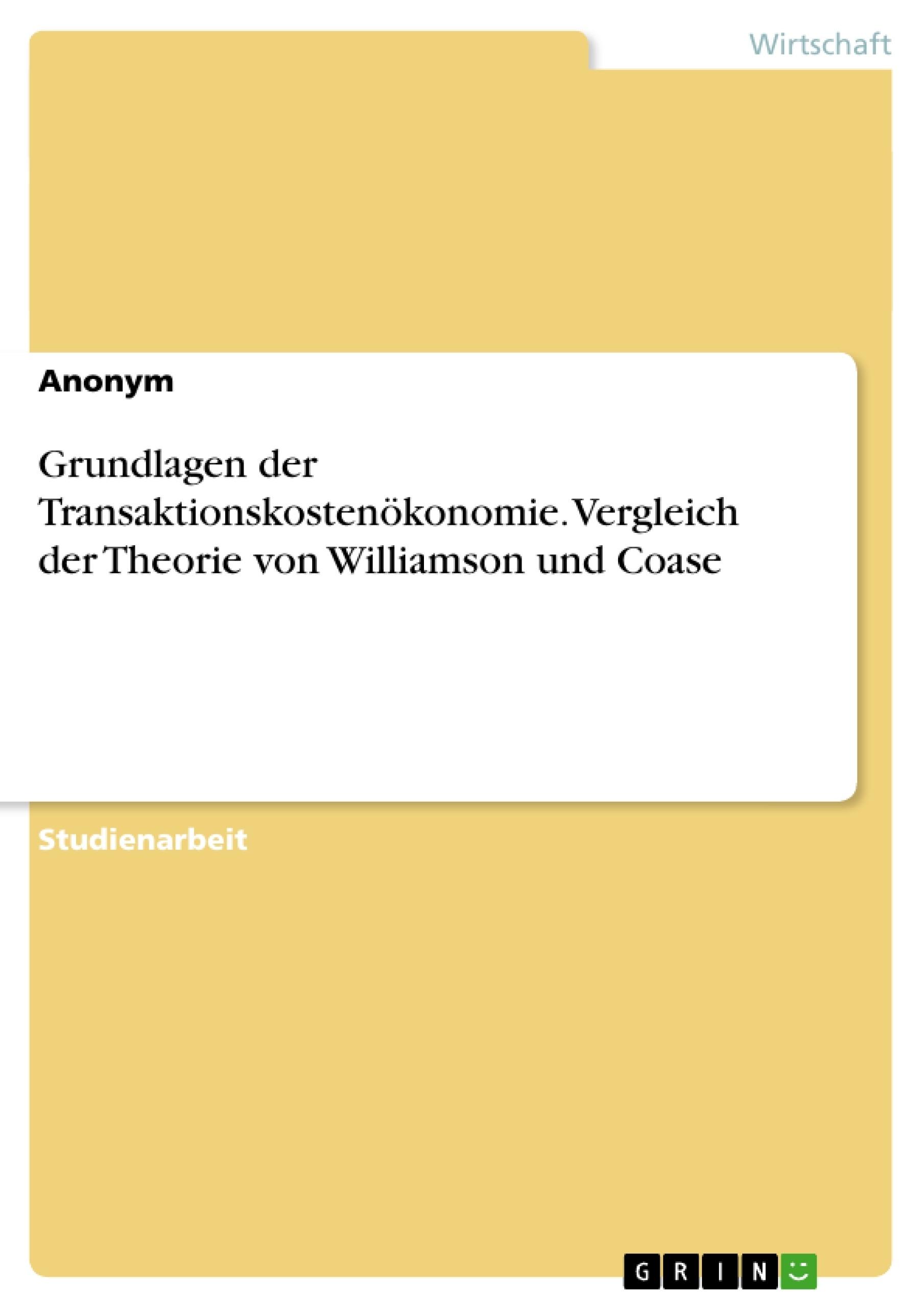 Titel: Grundlagen der Transaktionskostenökonomie. Vergleich der Theorie von Williamson und Coase