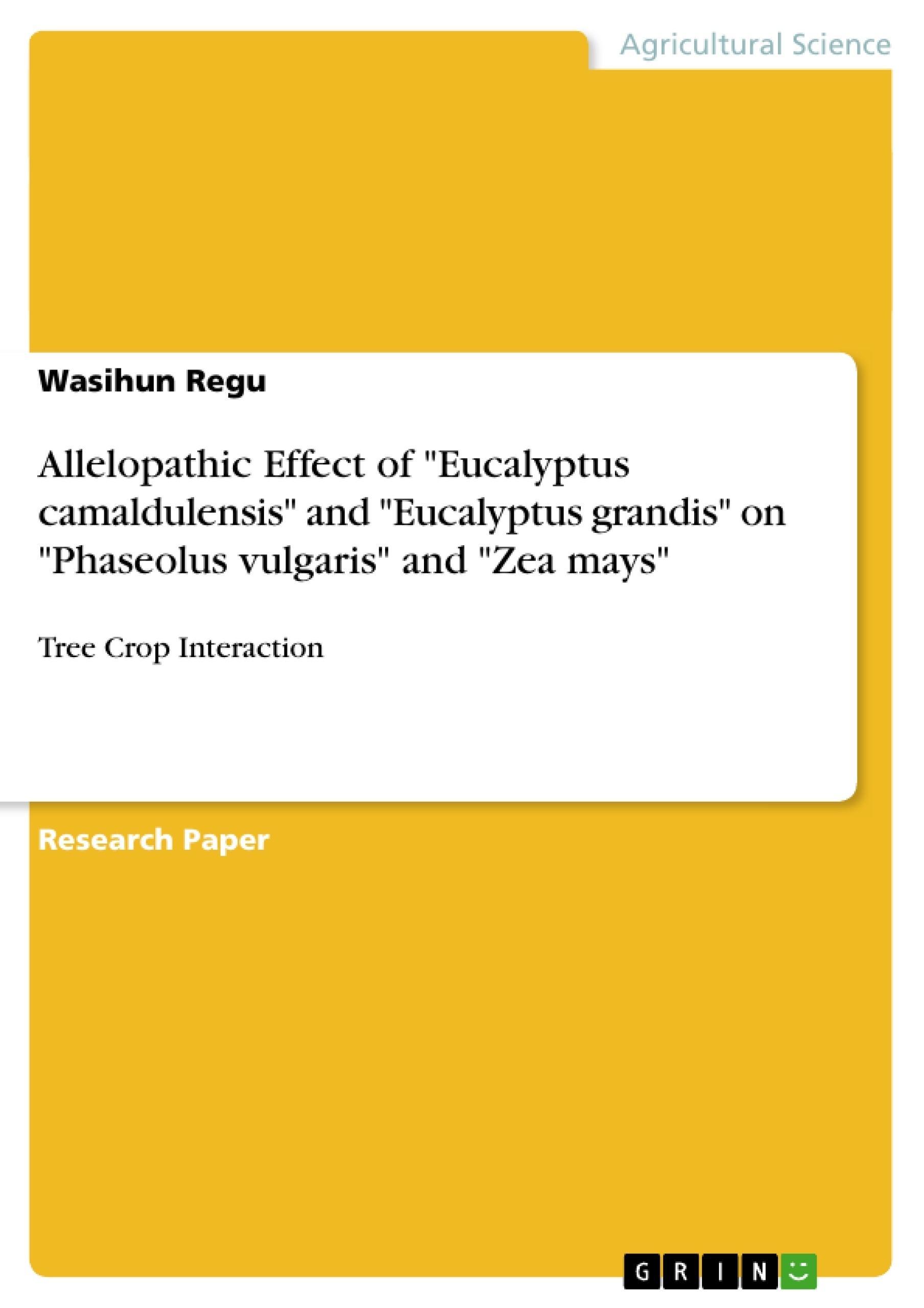 "Title: Allelopathic Effect of ""Eucalyptus camaldulensis"" and ""Eucalyptus grandis"" on ""Phaseolus vulgaris"" and ""Zea mays"""