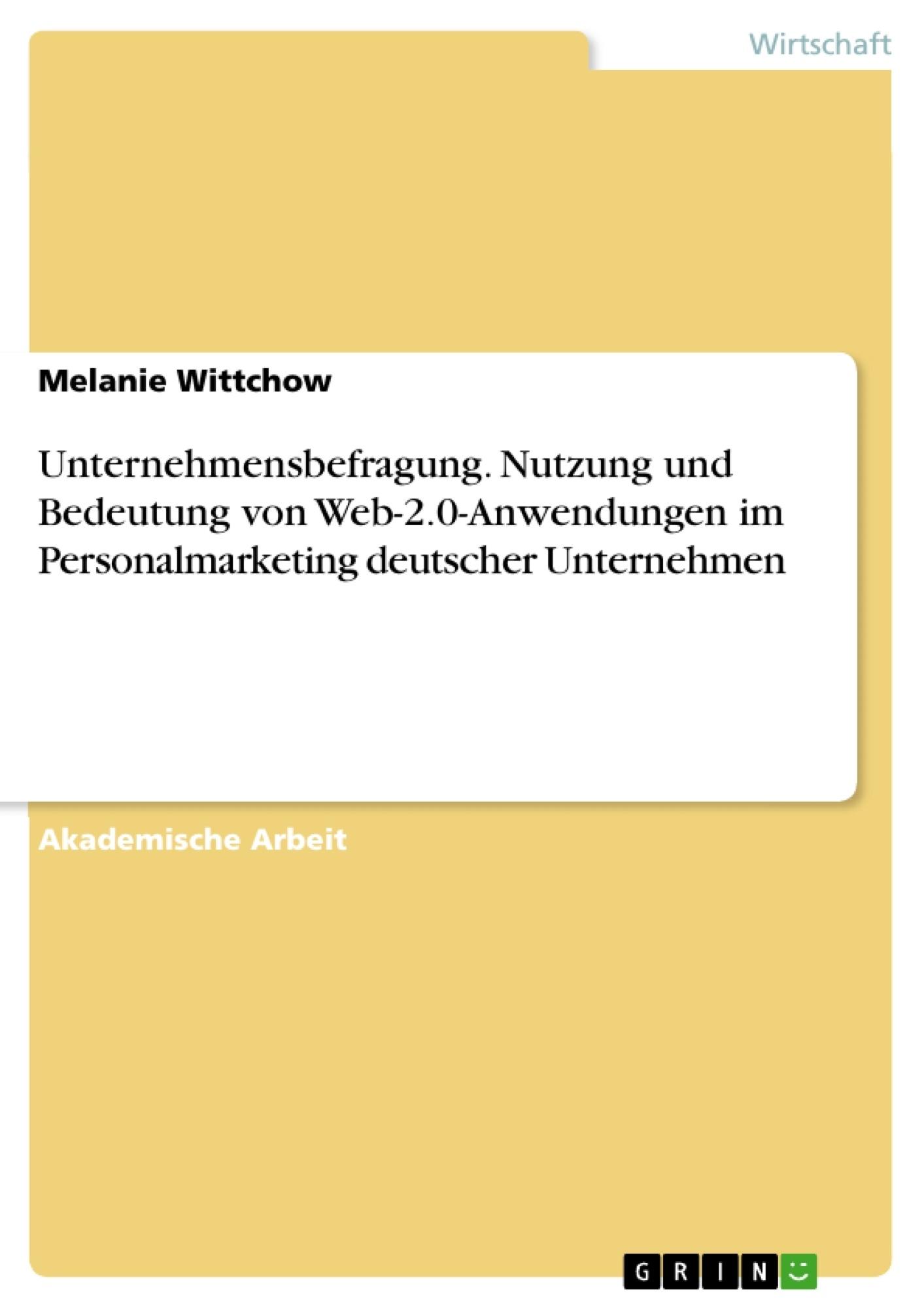Titel: Unternehmensbefragung. Nutzung und Bedeutung von Web-2.0-Anwendungen im Personalmarketing deutscher Unternehmen