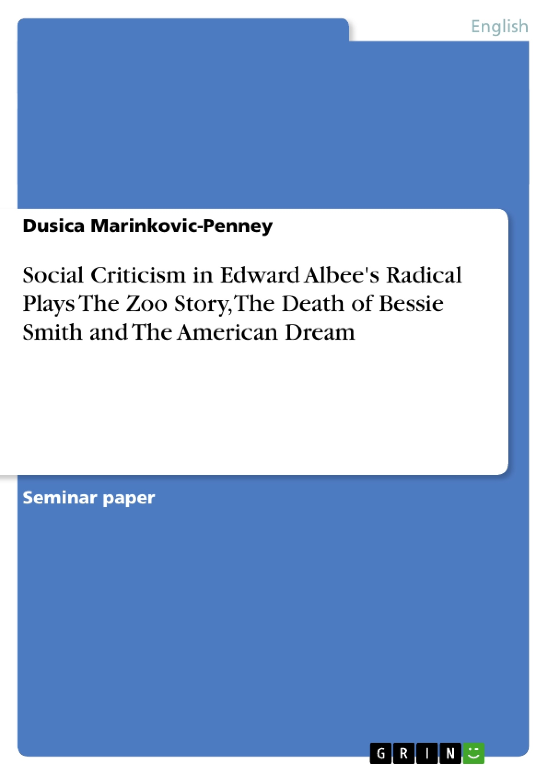 Title: Social Criticism in Edward Albee's Radical Plays The Zoo Story, The Death of Bessie Smith and The American Dream