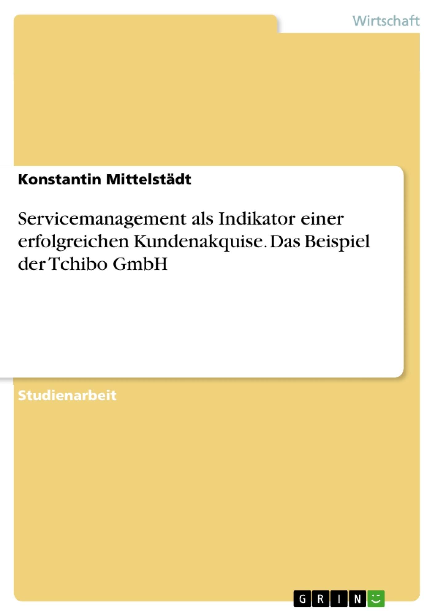 Titel: Servicemanagement als Indikator einer erfolgreichen Kundenakquise. Das Beispiel der Tchibo GmbH