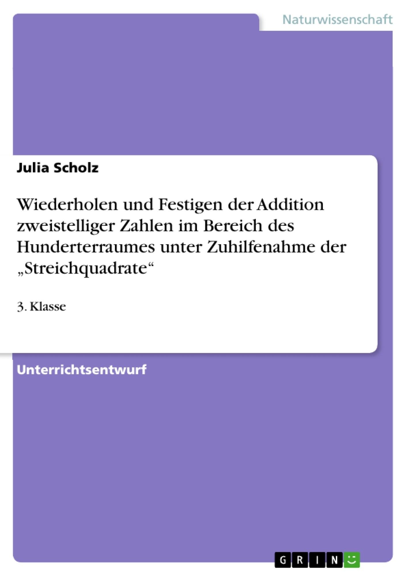 """Titel: Wiederholen und Festigen der Addition zweistelliger Zahlen im Bereich des Hunderterraumes unter Zuhilfenahme der """"Streichquadrate"""""""
