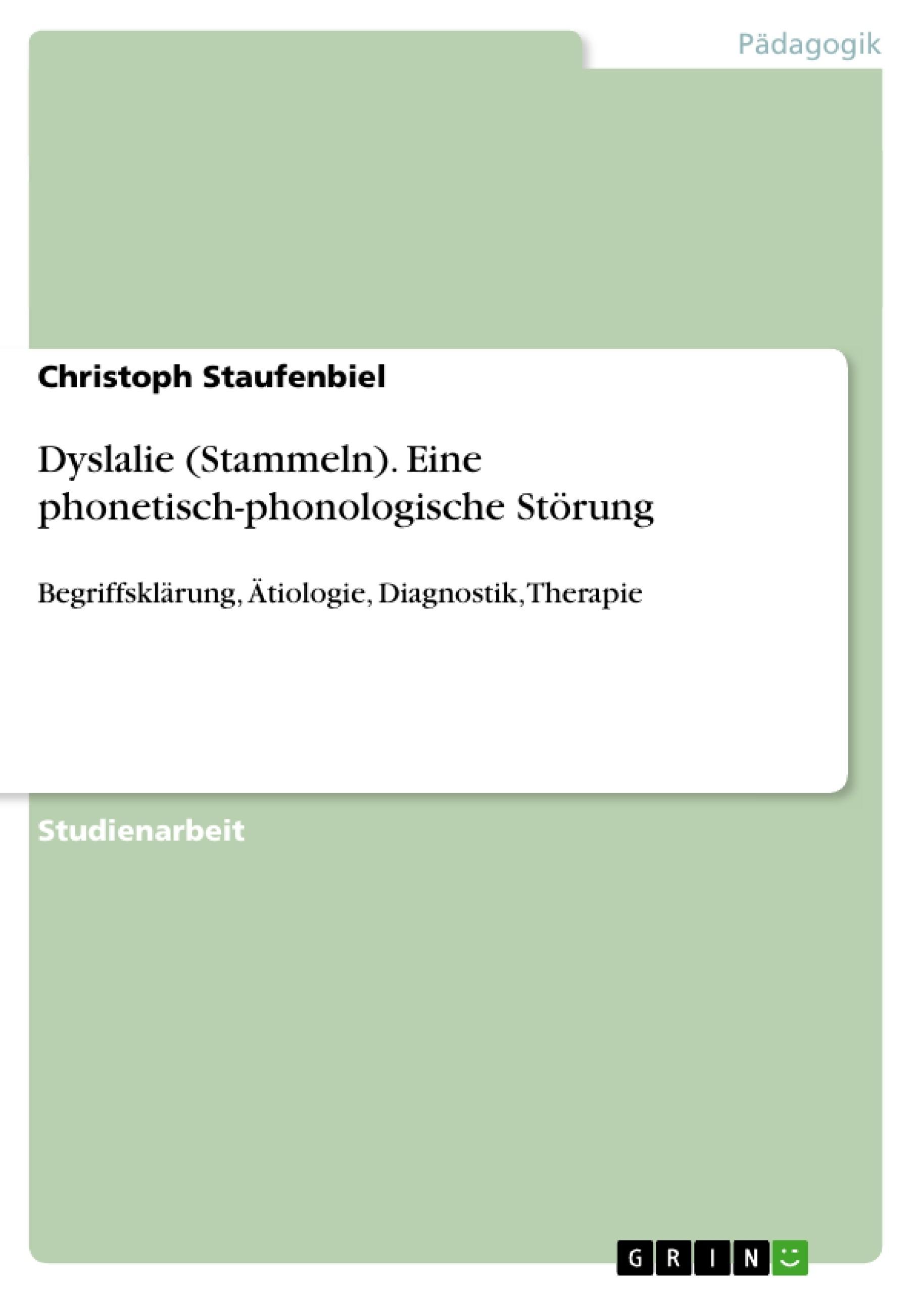 Titel: Dyslalie (Stammeln). Eine phonetisch-phonologische Störung