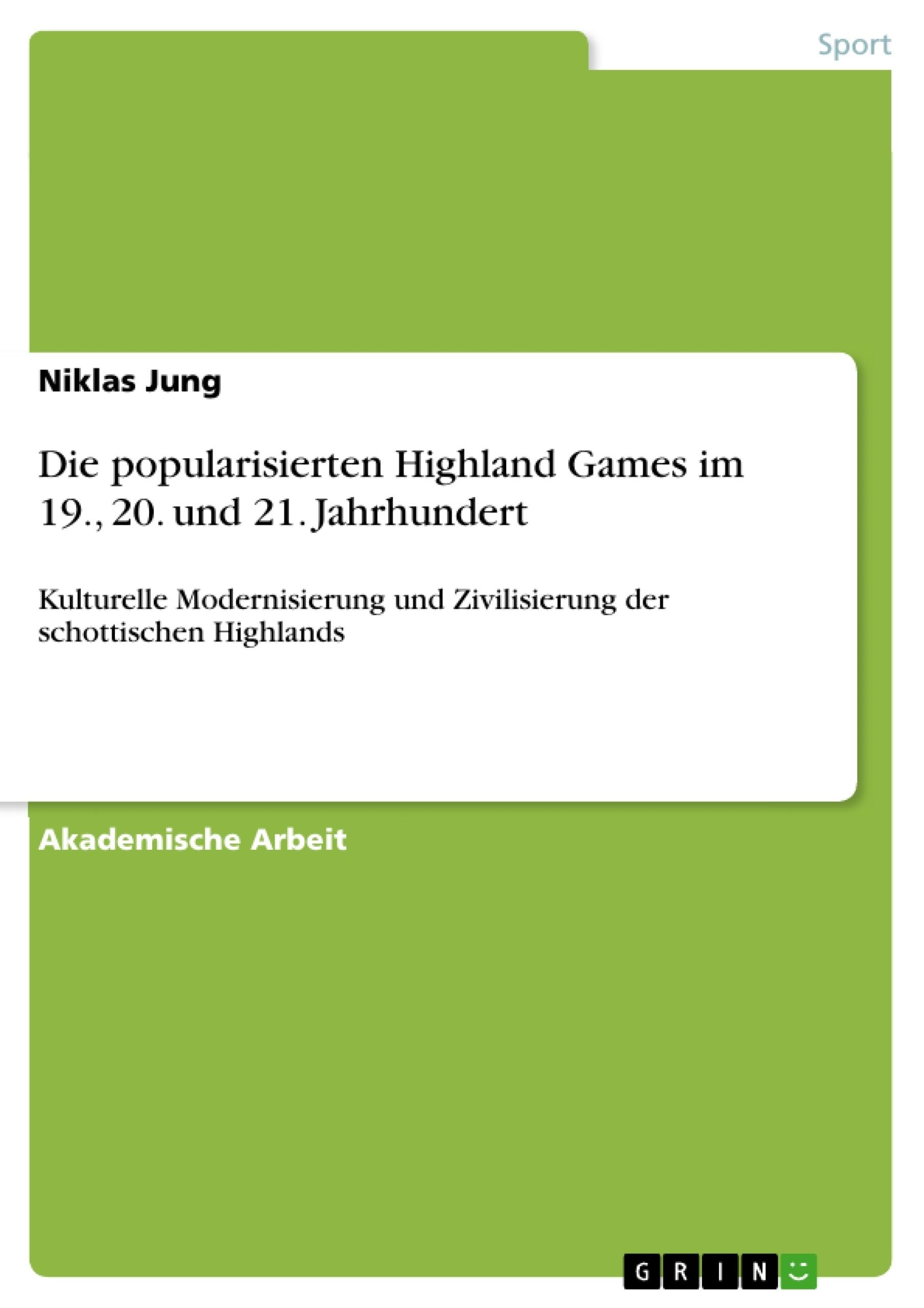 Titel: Die popularisierten Highland Games im 19., 20. und 21. Jahrhundert
