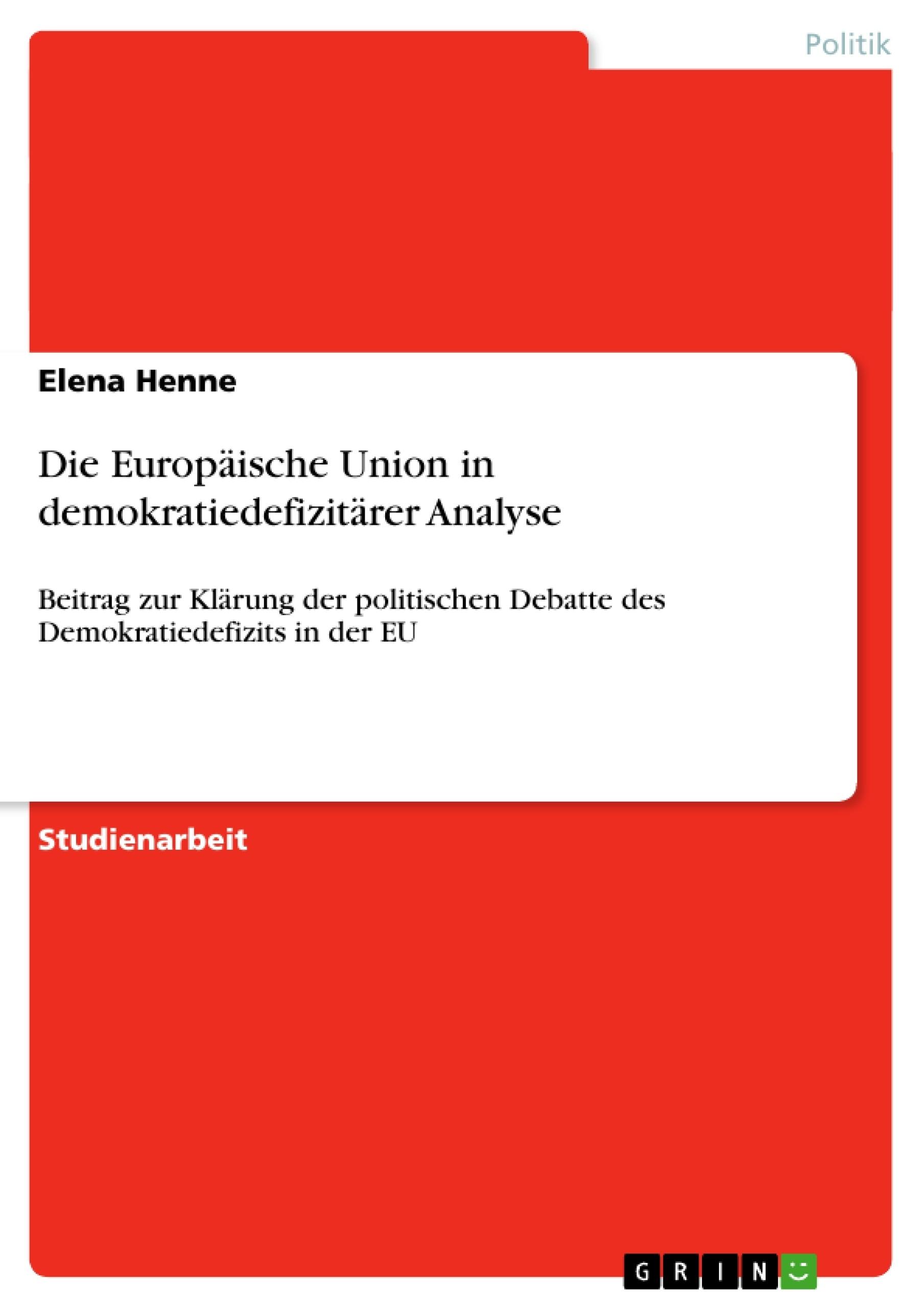 Titel: Die Europäische Union in demokratiedefizitärer Analyse
