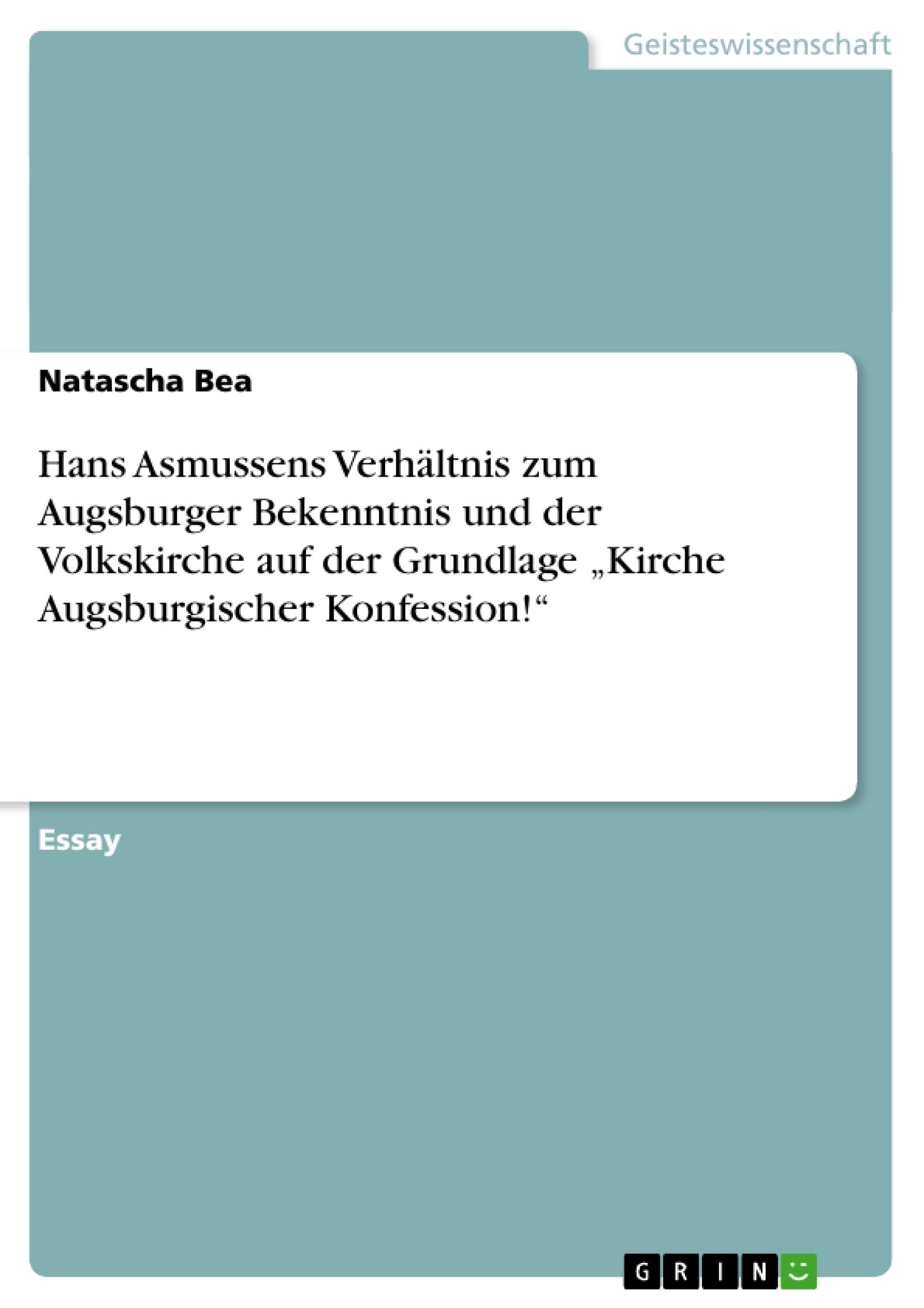 """Titel: Hans Asmussens Verhältnis zum Augsburger Bekenntnis und der Volkskirche auf der Grundlage """"Kirche Augsburgischer Konfession!"""""""
