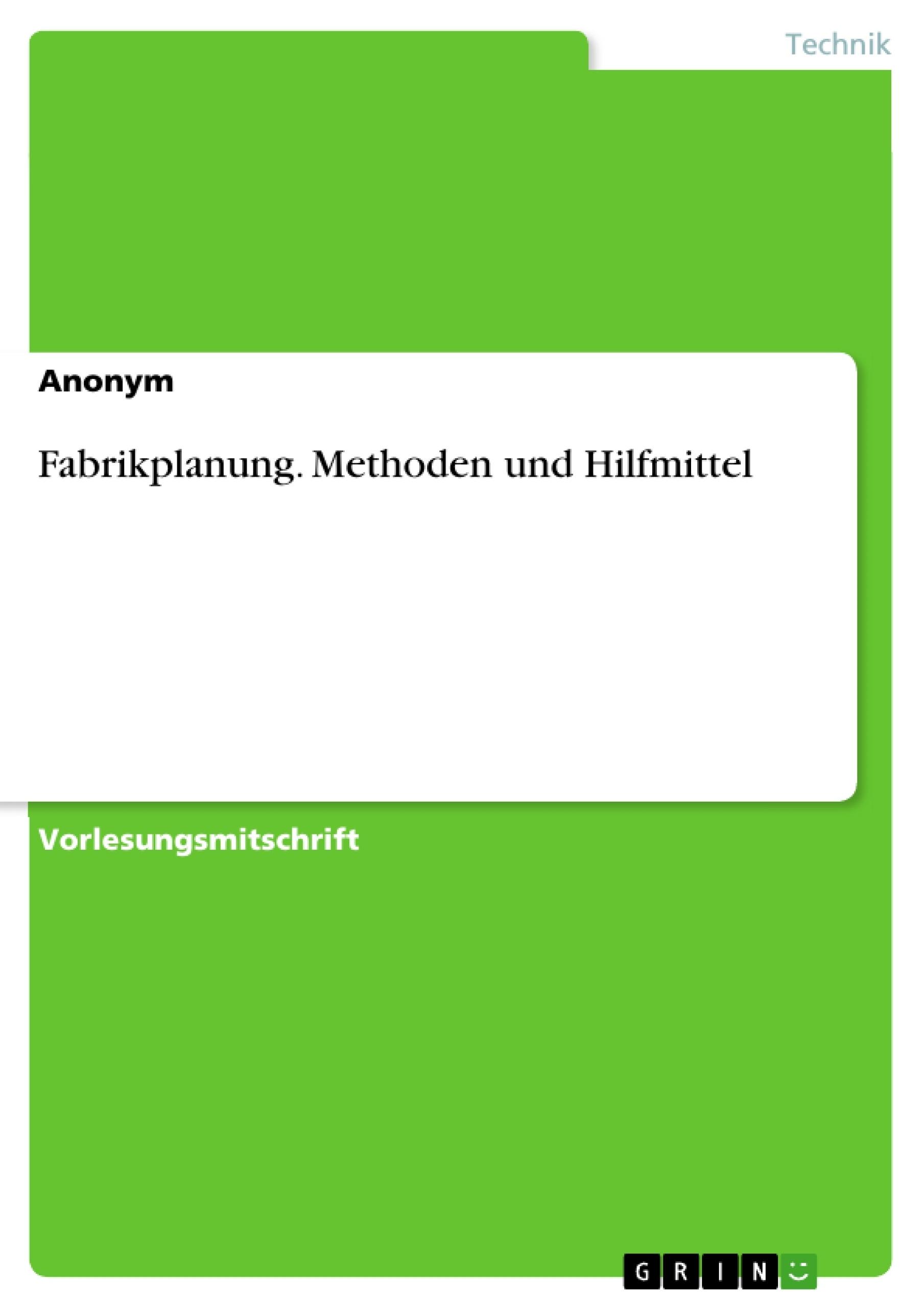 Titel: Fabrikplanung. Methoden und Hilfmittel