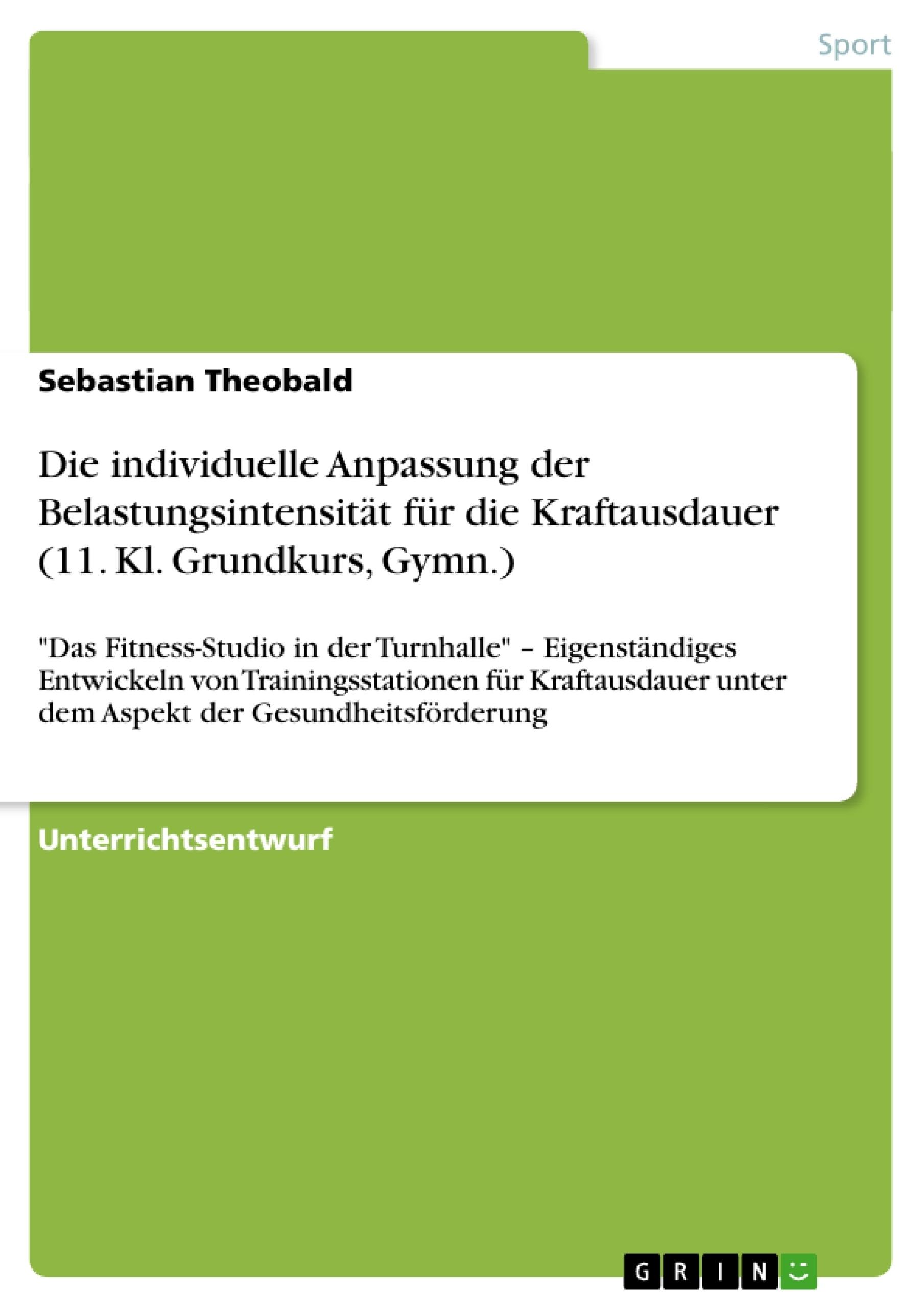 Titel: Die individuelle Anpassung der Belastungsintensität für die Kraftausdauer (11. Kl. Grundkurs, Gymn.)