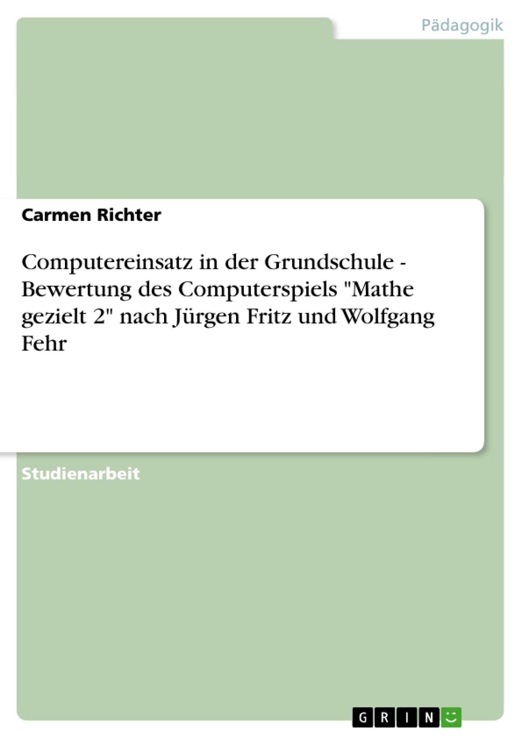"""Titel: Computereinsatz in der Grundschule - Bewertung des Computerspiels """"Mathe gezielt 2"""" nach Jürgen Fritz und Wolfgang Fehr"""