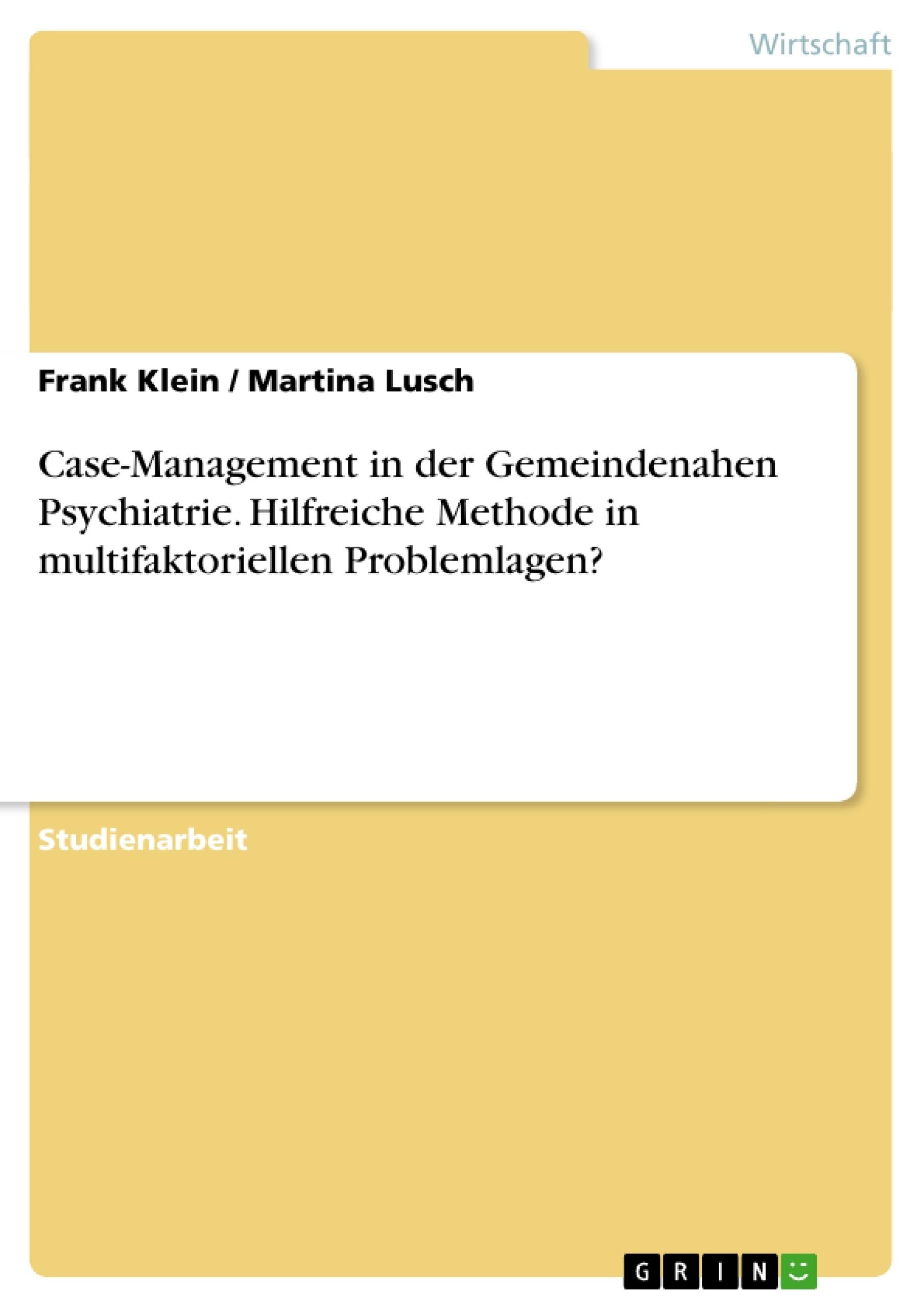 Titel: Case-Management in der Gemeindenahen Psychiatrie. Hilfreiche Methode in multifaktoriellen Problemlagen?