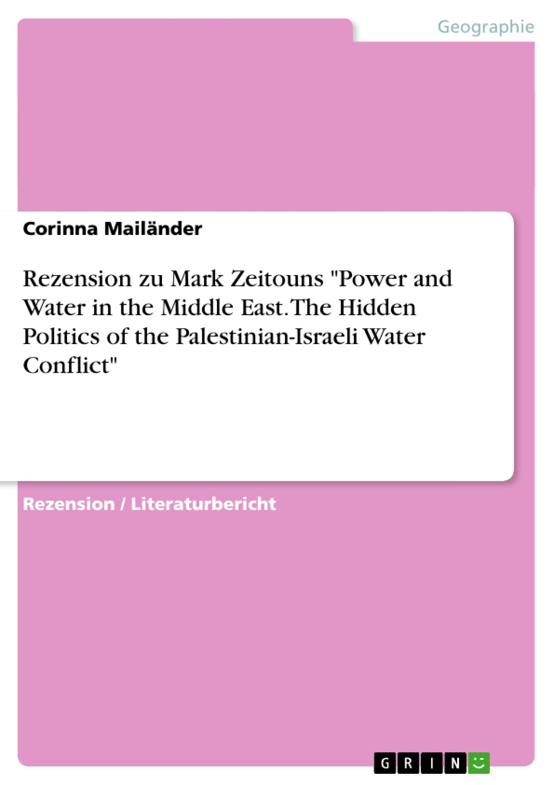 "Titel: Rezension zu Mark Zeitouns ""Power and Water in the Middle East. The Hidden Politics of the Palestinian-Israeli Water Conflict"""