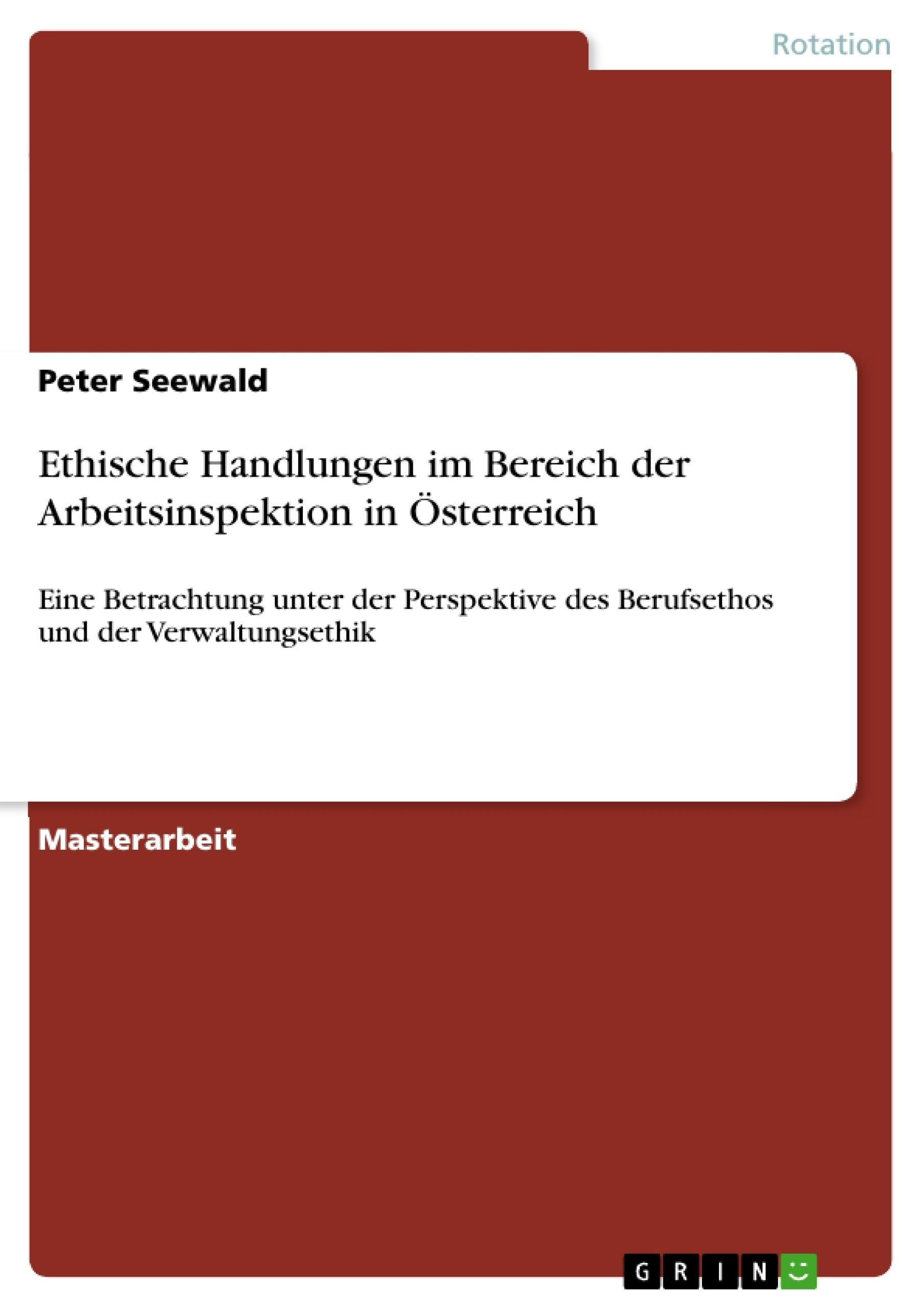 Titel: Ethische Handlungen im Bereich der Arbeitsinspektion in Österreich