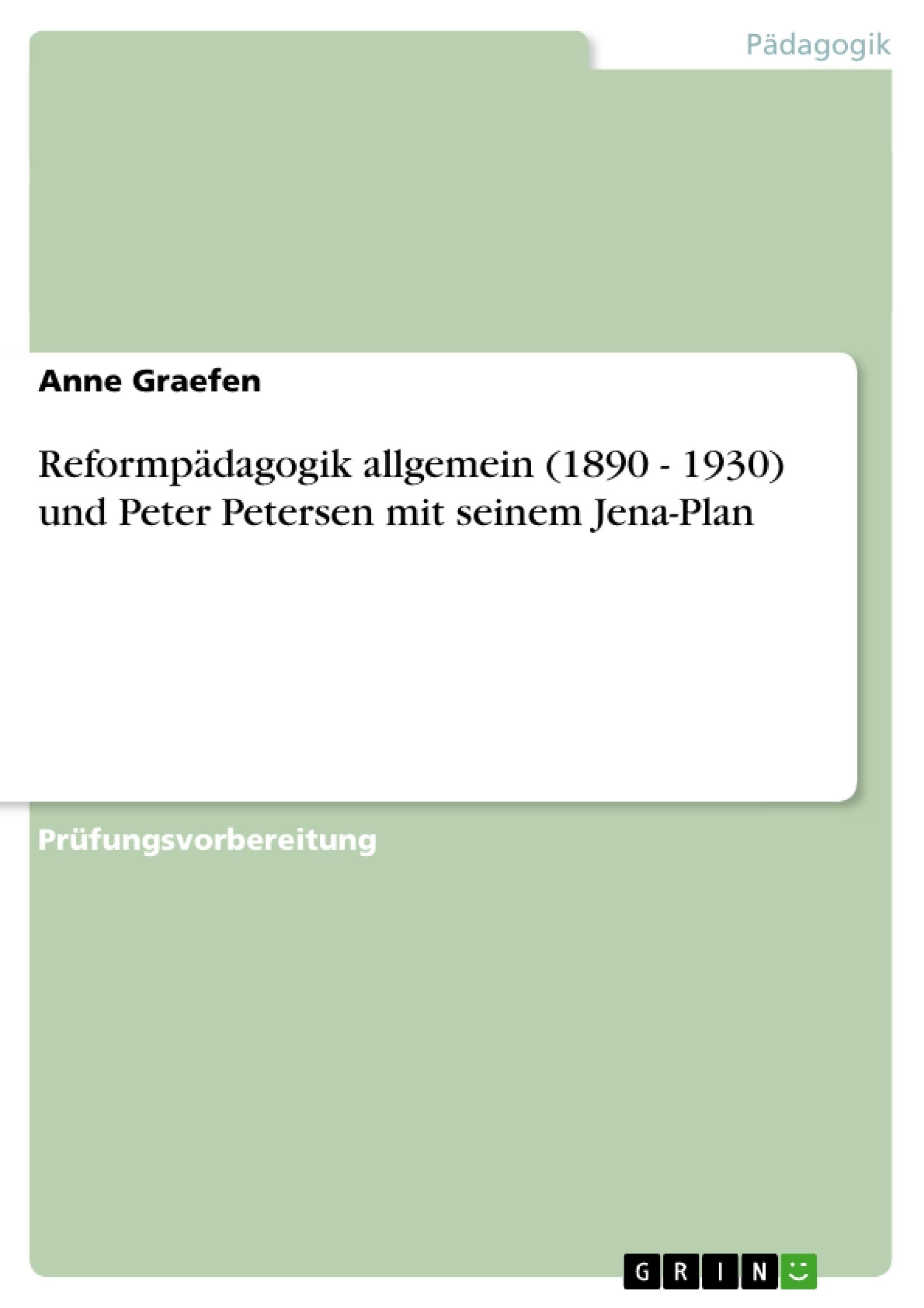 Titel: Reformpädagogik allgemein (1890 - 1930) und Peter Petersen mit seinem Jena-Plan
