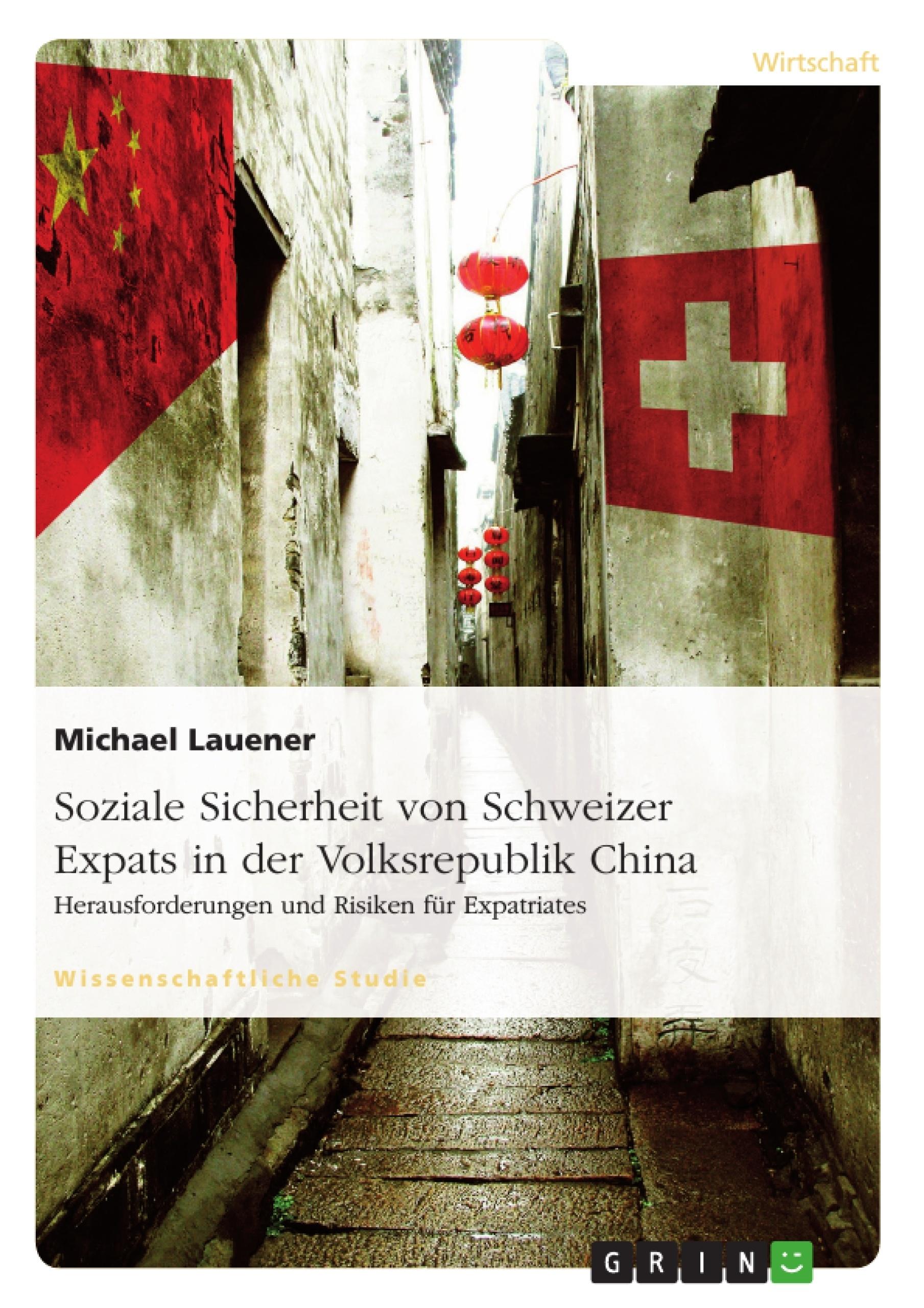 Titel: Soziale Sicherheit von Schweizer Expats in der Volksrepublik China. Herausforderungen und Risiken für Expatriates