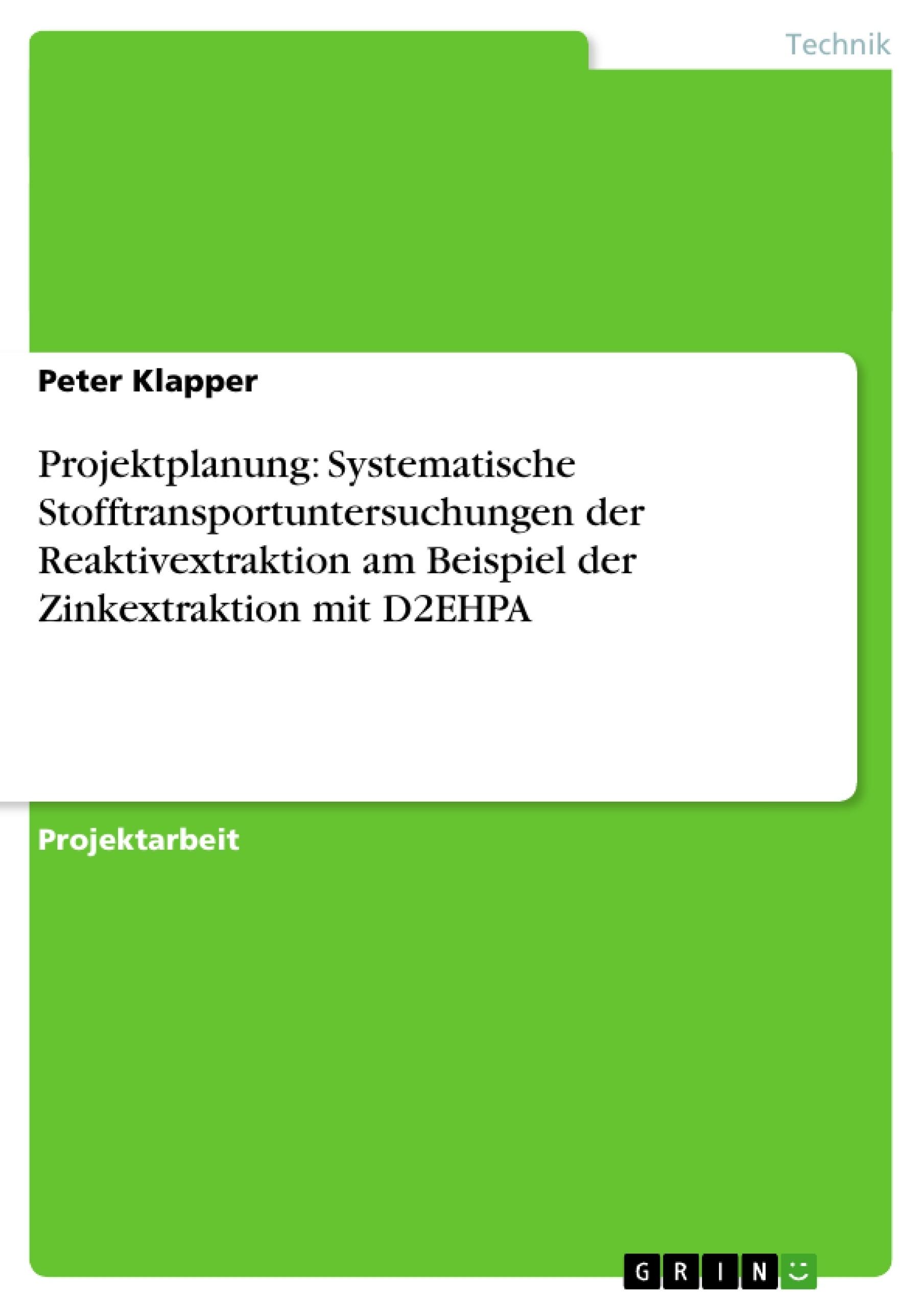 Titel: Projektplanung: Systematische Stofftransportuntersuchungen der Reaktivextraktion am Beispiel der Zinkextraktion mit D2EHPA