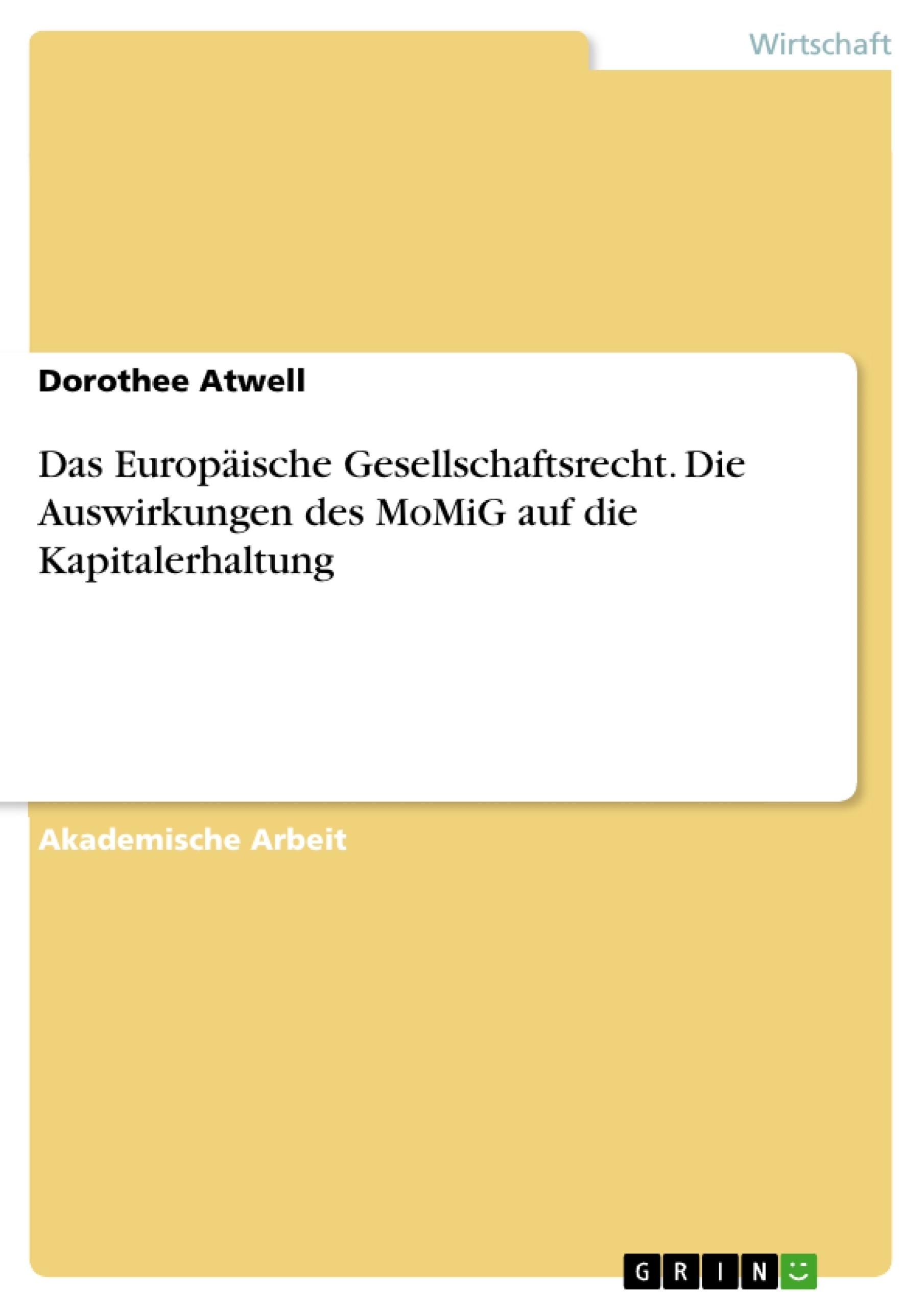 Titel: Das Europäische Gesellschaftsrecht. Die Auswirkungen des MoMiG auf die Kapitalerhaltung