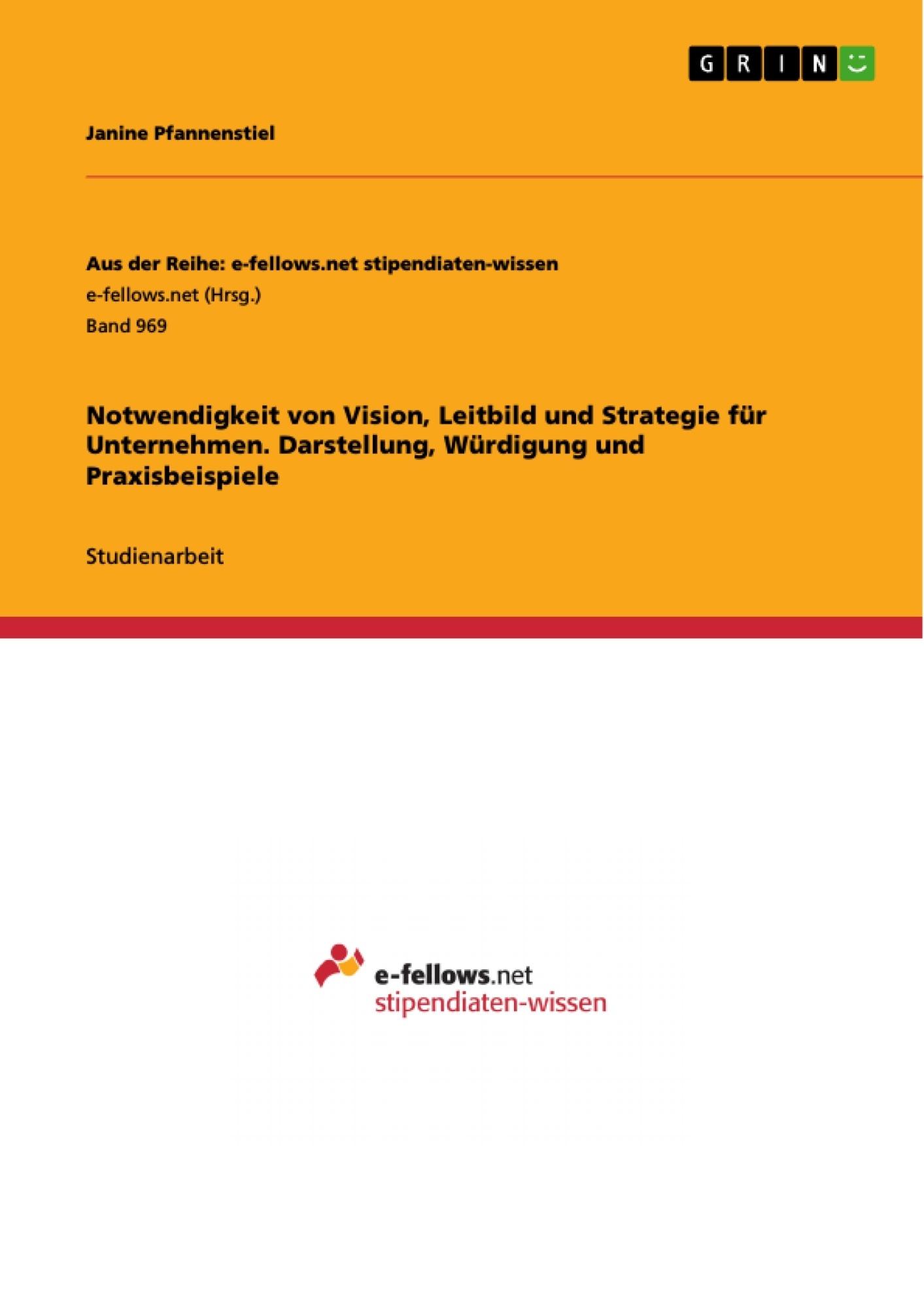 Titel: Notwendigkeit von Vision, Leitbild und Strategie für Unternehmen. Darstellung, Würdigung und Praxisbeispiele