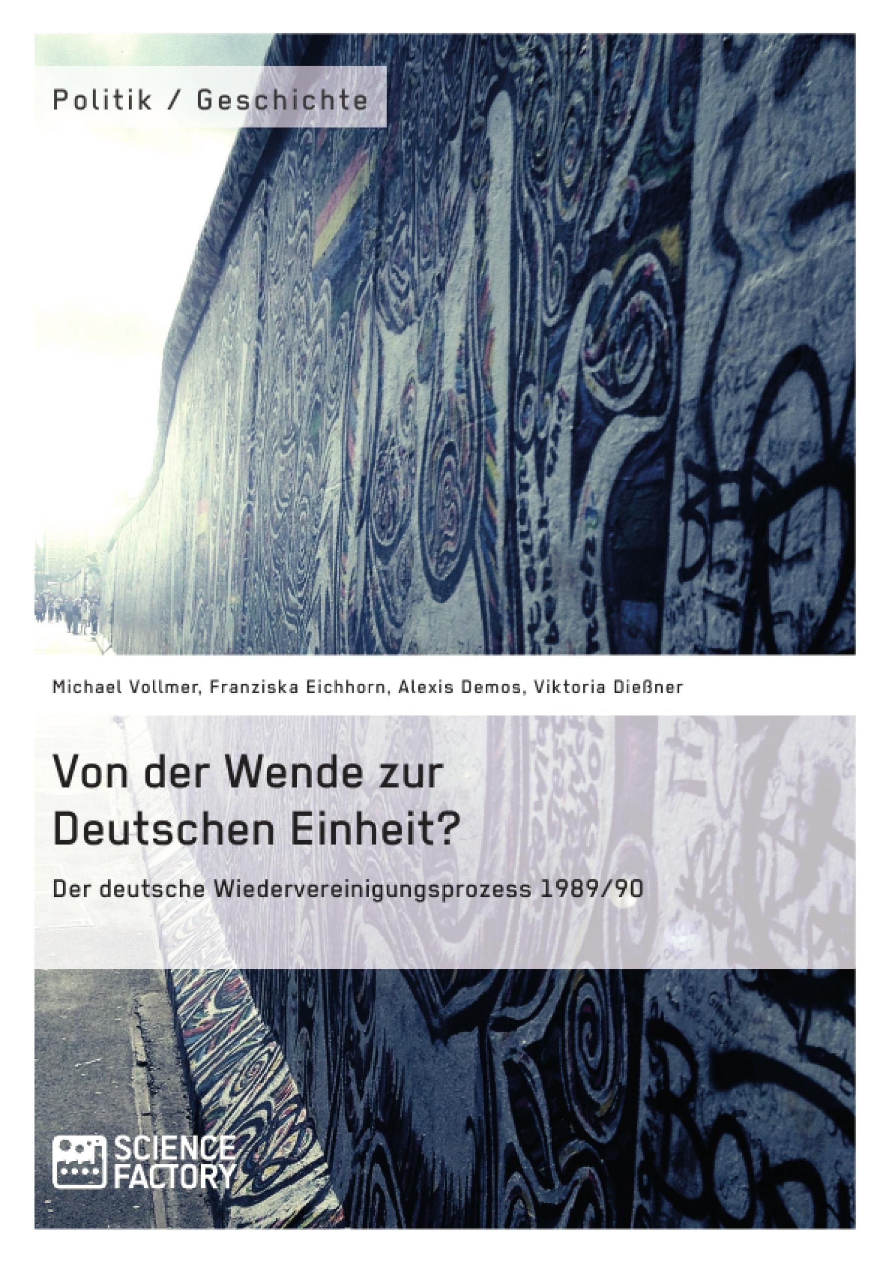 Titel: Von der Wende zur Deutschen Einheit? Der deutsche Wiedervereinigungsprozess 1989/90