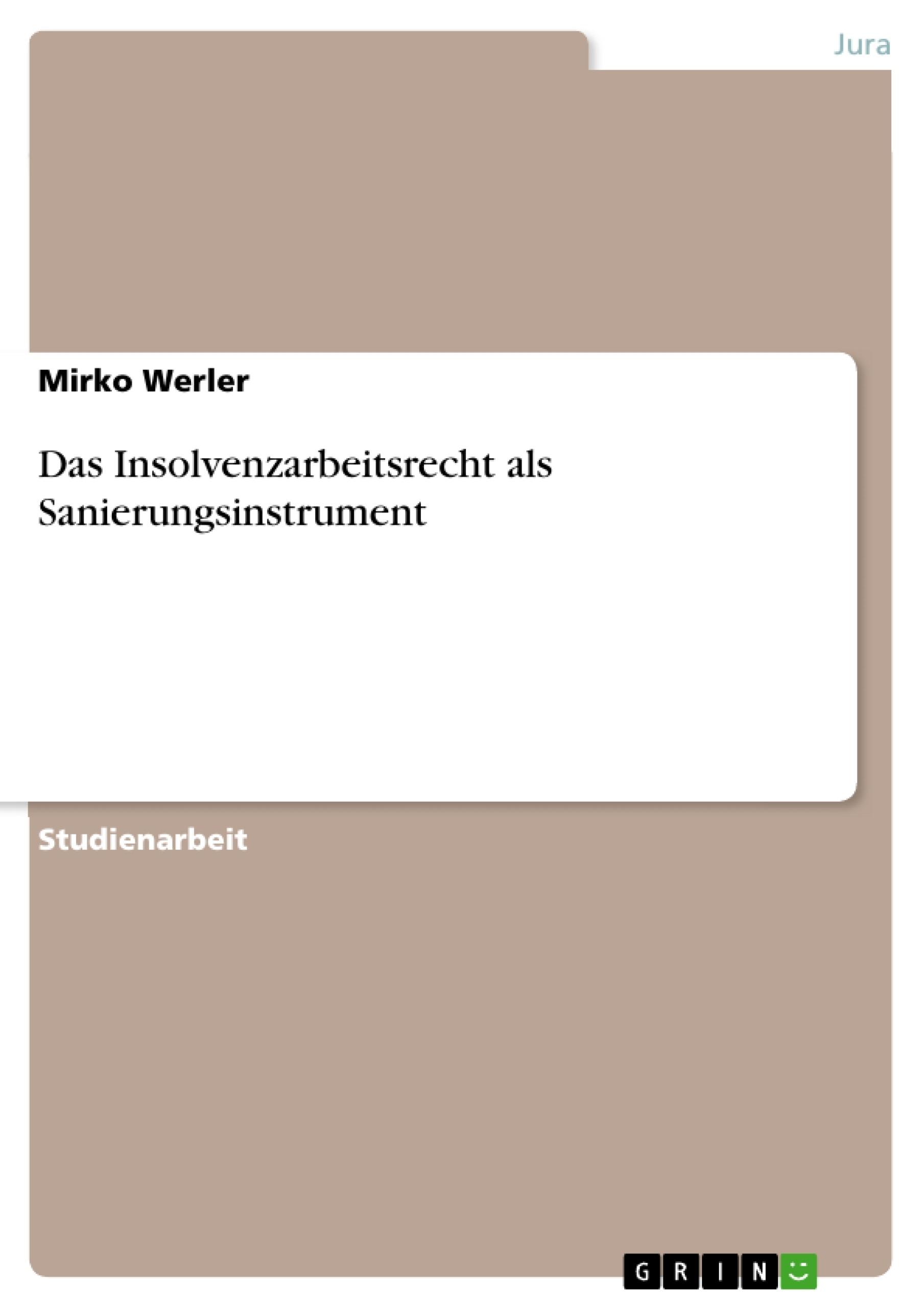 Titel: Das Insolvenzarbeitsrecht als Sanierungsinstrument
