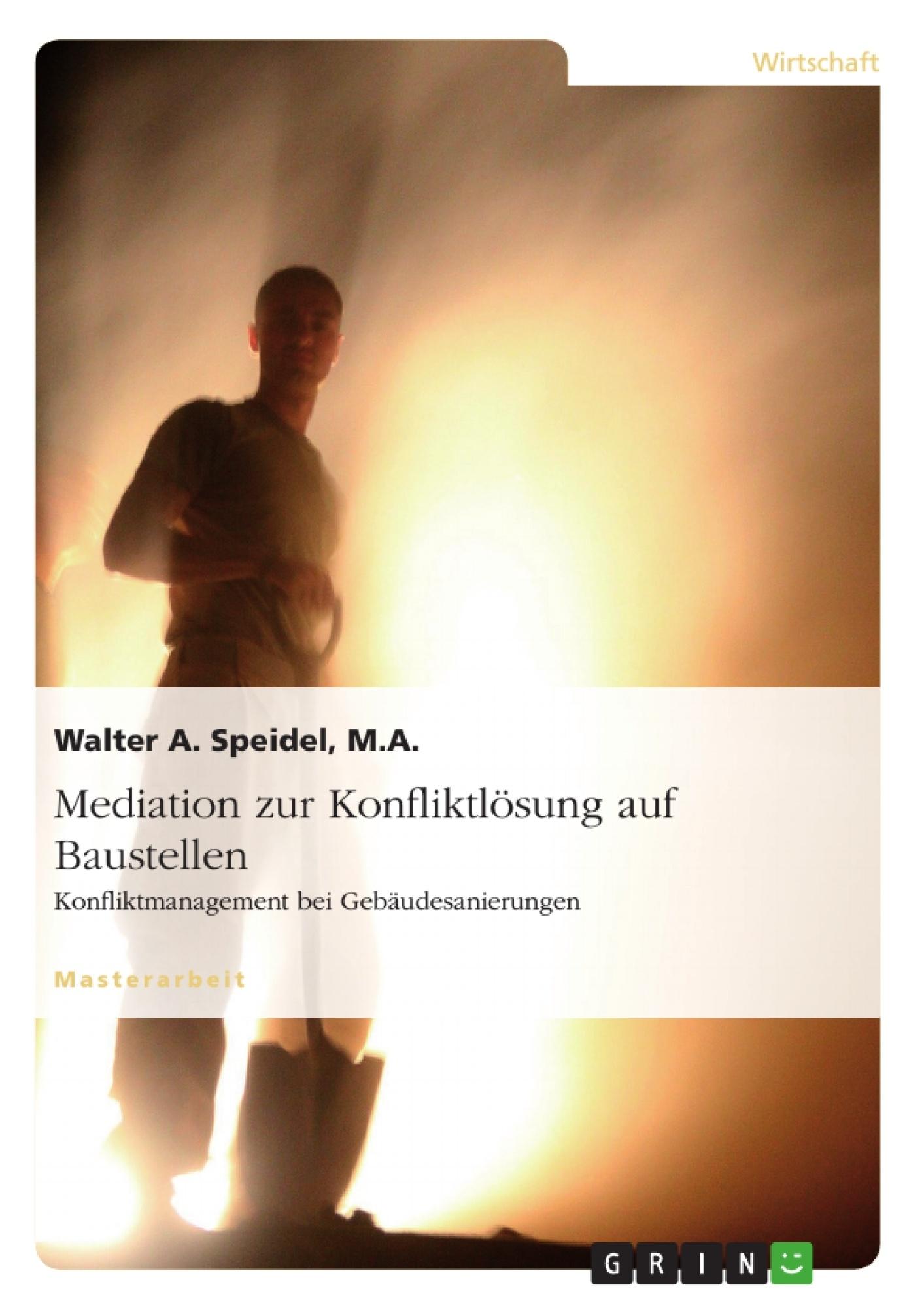 Título: Mediation zur Konfliktlösung auf Baustellen. Konfliktmanagement bei Gebäudesanierungen