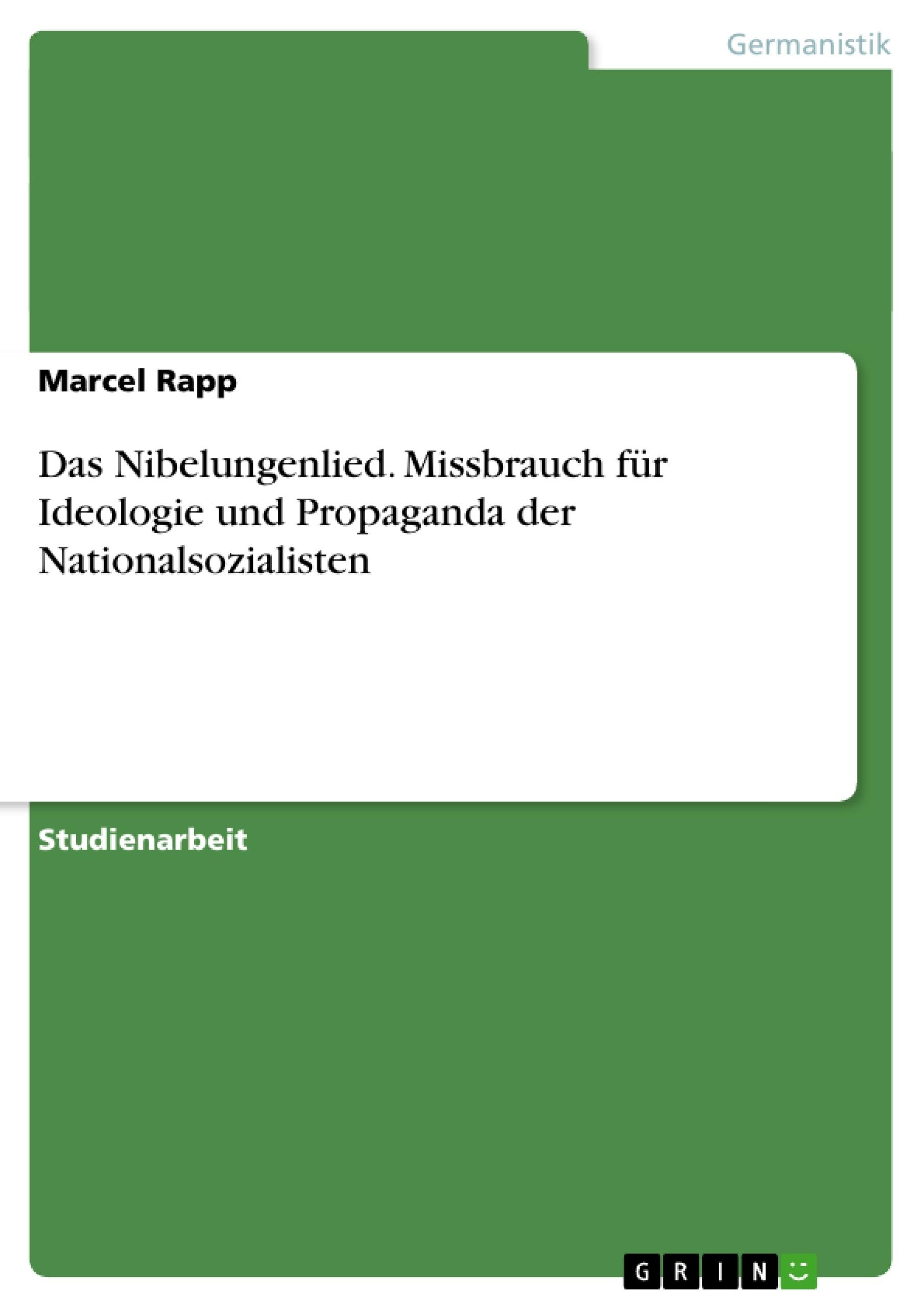 Titel: Das Nibelungenlied. Missbrauch für Ideologie und Propaganda der Nationalsozialisten