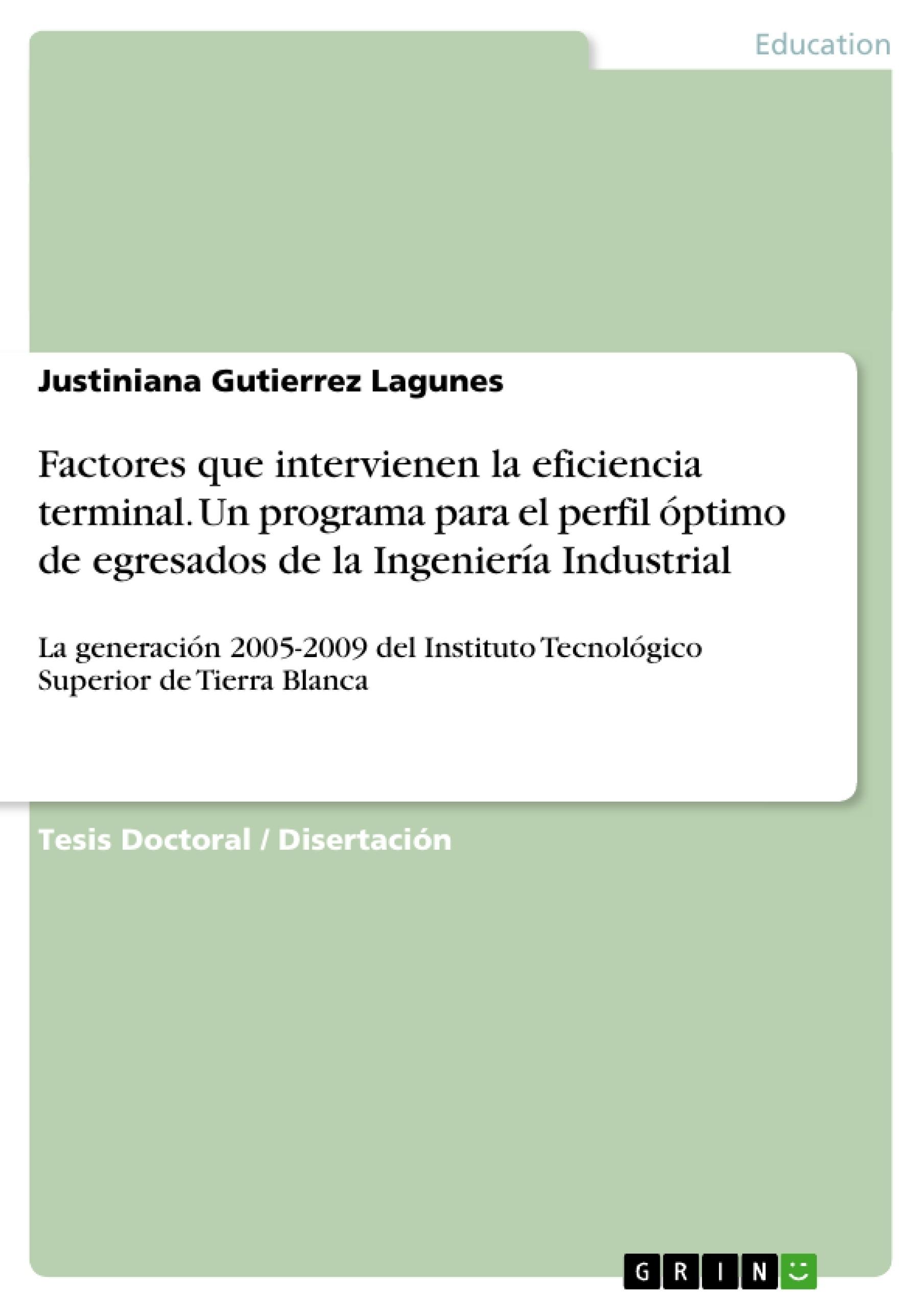 Título: Factores que intervienen la eficiencia terminal. Un programa para el perfil óptimo de egresados de la Ingeniería Industrial