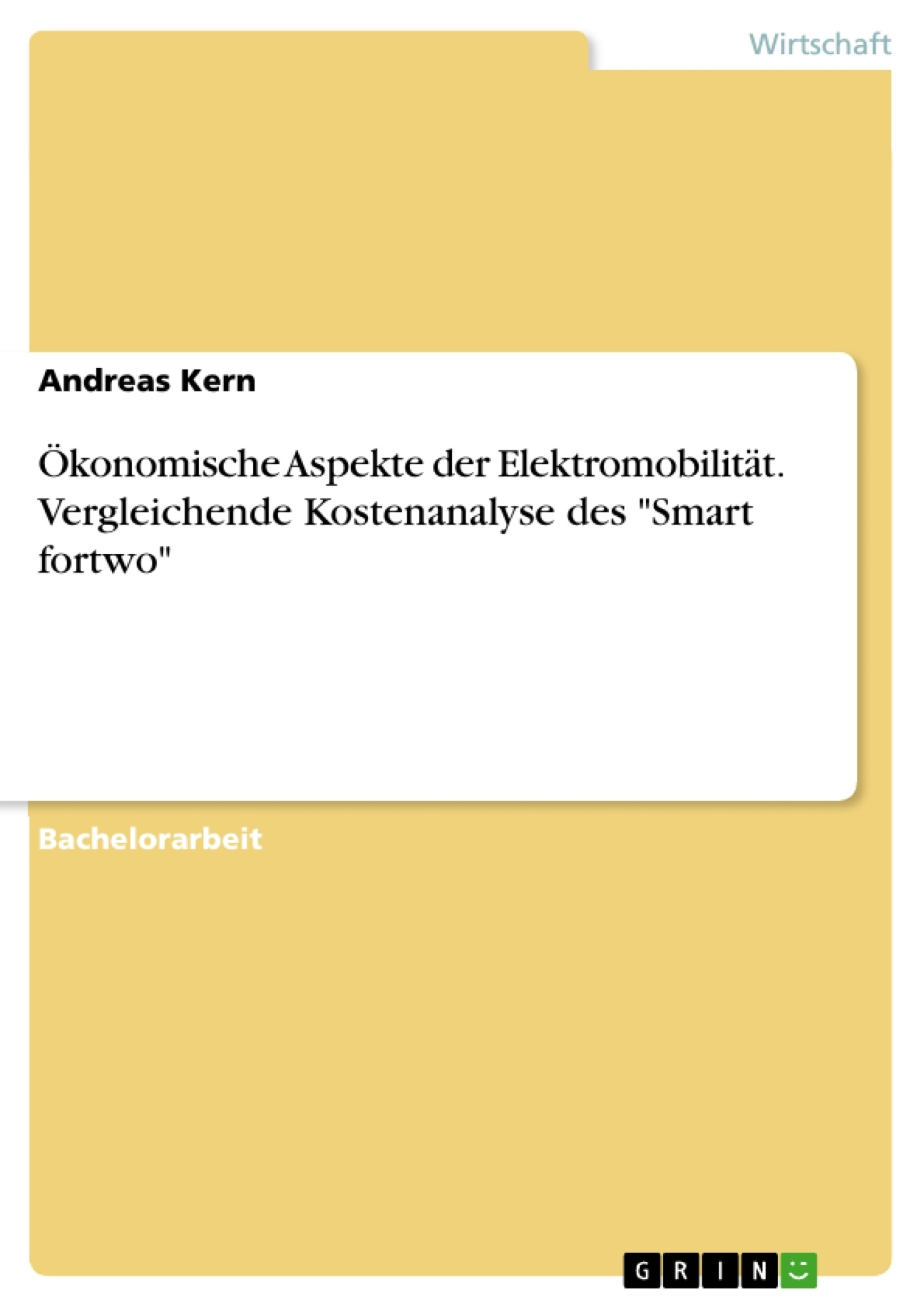 """Titel: Ökonomische Aspekte der Elektromobilität. Vergleichende Kostenanalyse des """"Smart fortwo"""""""