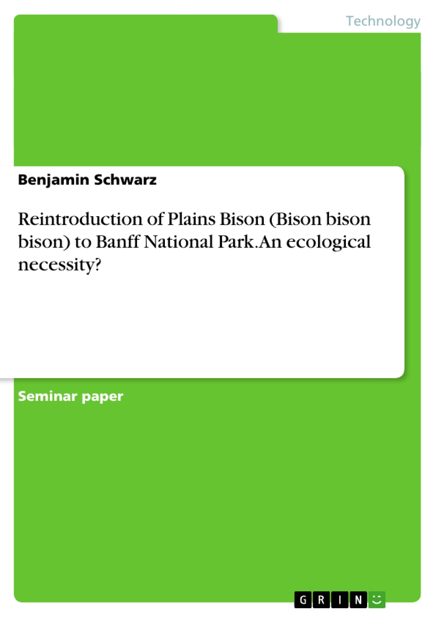 Title: Reintroduction of Plains Bison (Bison bison bison) to Banff National Park. An ecological necessity?