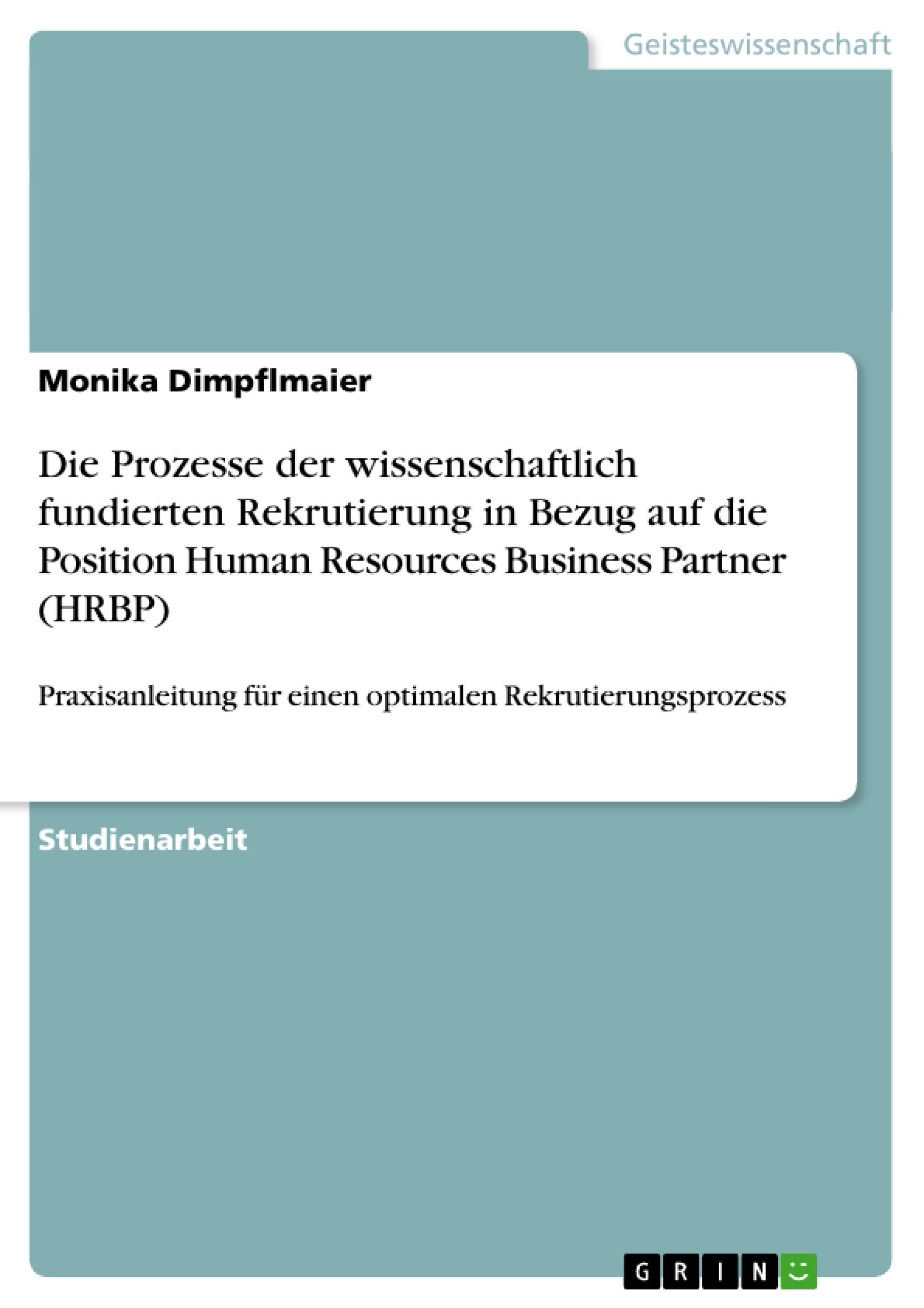 Titel: Die Prozesse der wissenschaftlich fundierten Rekrutierung in Bezug auf die Position Human Resources Business Partner (HRBP)